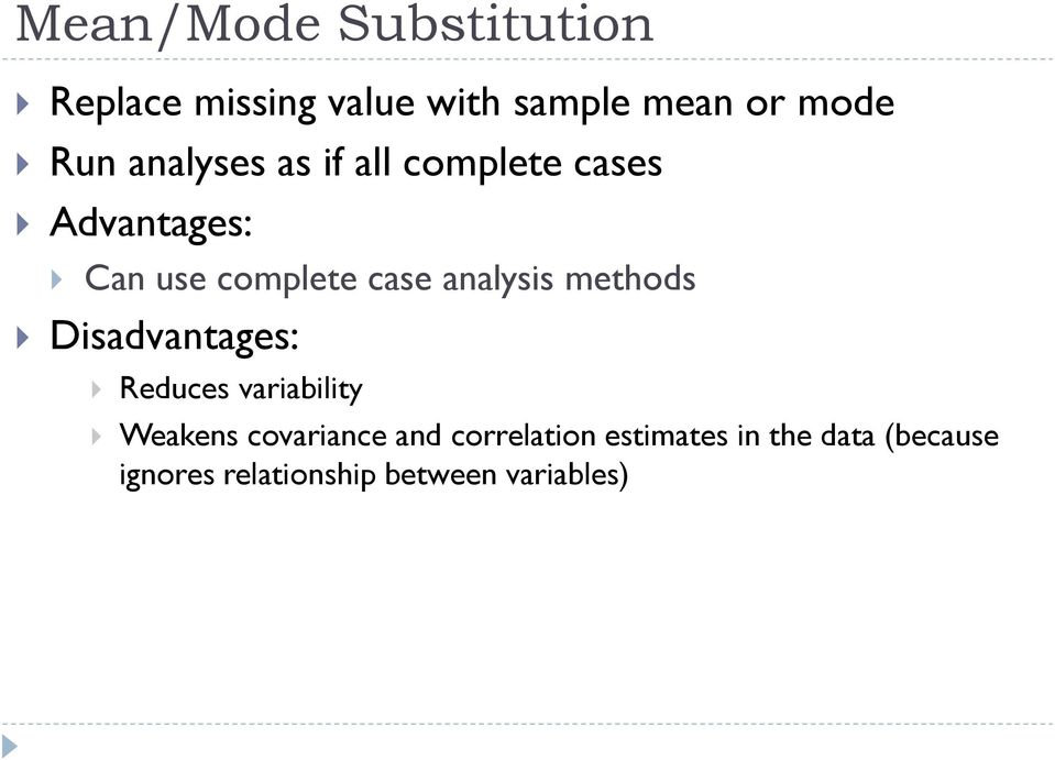 analysis methods Disadvantages: Reduces variability Weakens covariance and