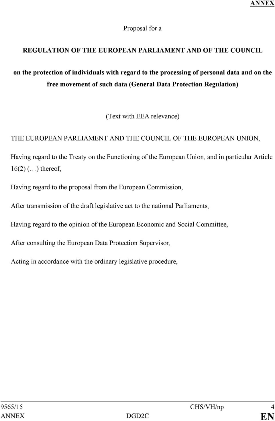 and in particular Article 16(2) ( ) thereof, Having regard to the proposal from the European Commission, After transmission of the draft legislative act to the national Parliaments, Having regard