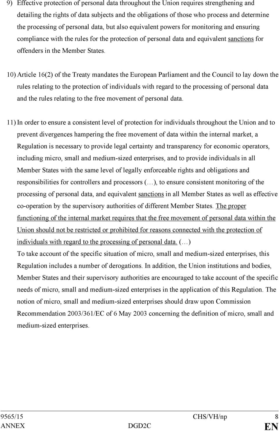 10) Article 16(2) of the Treaty mandates the European Parliament and the Council to lay down the rules relating to the protection of individuals with regard to the processing of personal data and the