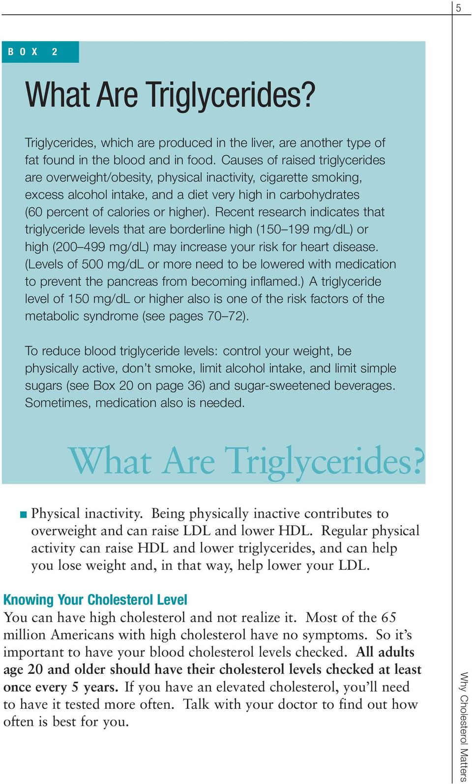 Recent research indicates that triglyceride levels that are borderline high (150 199 mg/dl) or high (200 499 mg/dl) may increase your risk for heart disease.