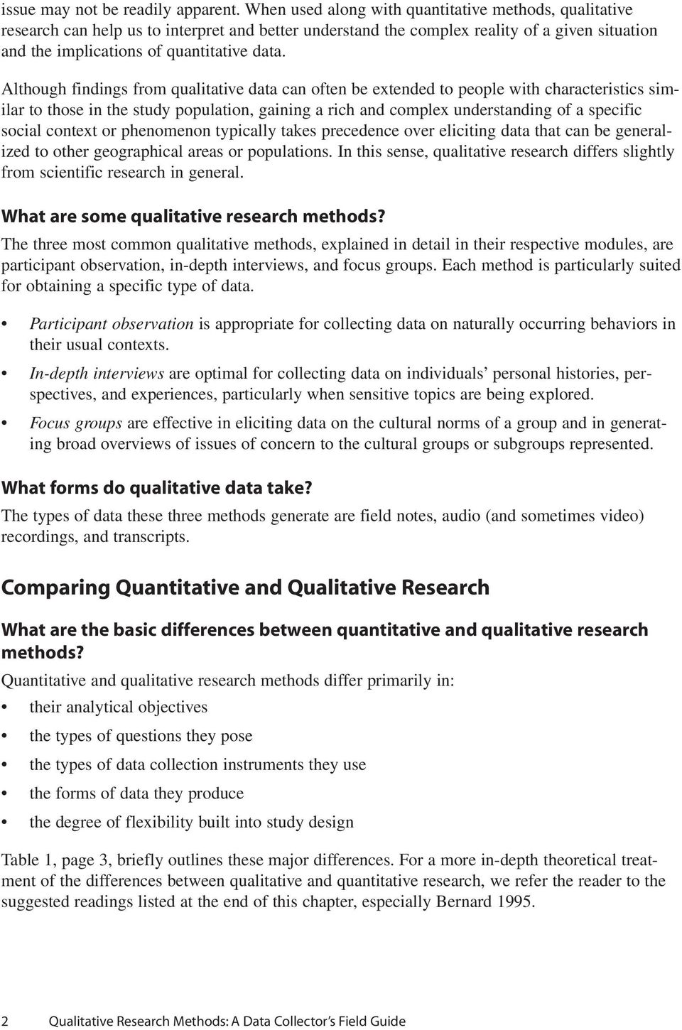 Although findings from qualitative data can often be extended to people with characteristics similar to those in the study population, gaining a rich and complex understanding of a specific social