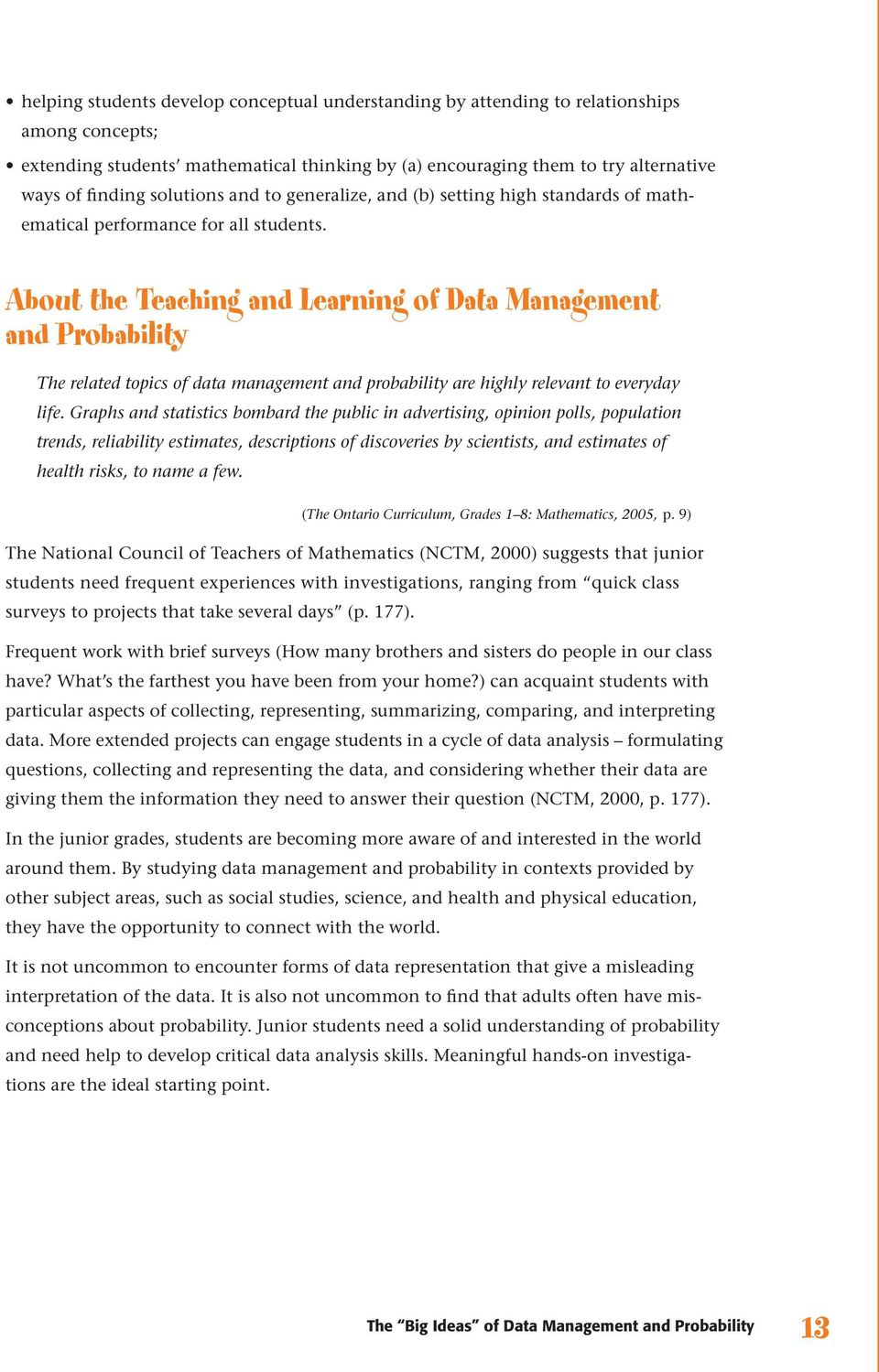 About the Teaching and Learning of Data Management and Probability The related topics of data management and probability are highly relevant to everyday life.