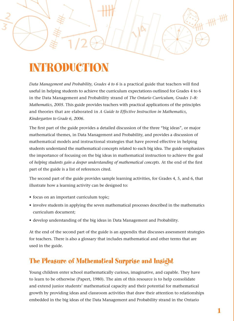 This guide provides teachers with practical applications of the principles and theories that are elaborated in A Guide to Effective Instruction in Mathematics, Kindergarten to Grade 6, 2006.