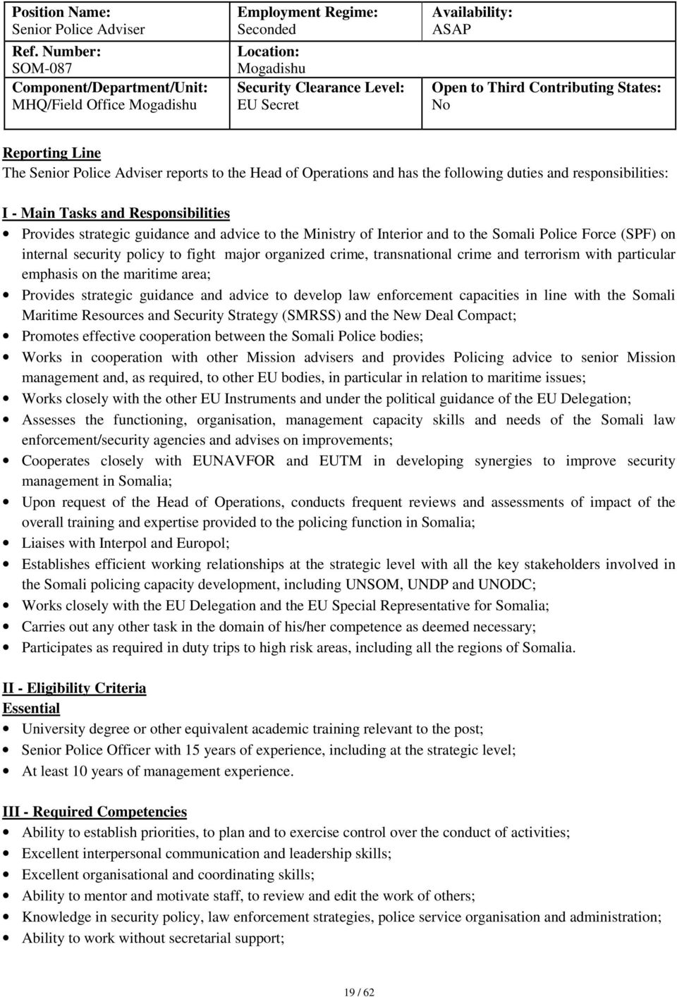 States: No Reporting Line The Senior Police Adviser reports to the Head of Operations and has the following duties and responsibilities: I - Main Tasks and Responsibilities Provides strategic