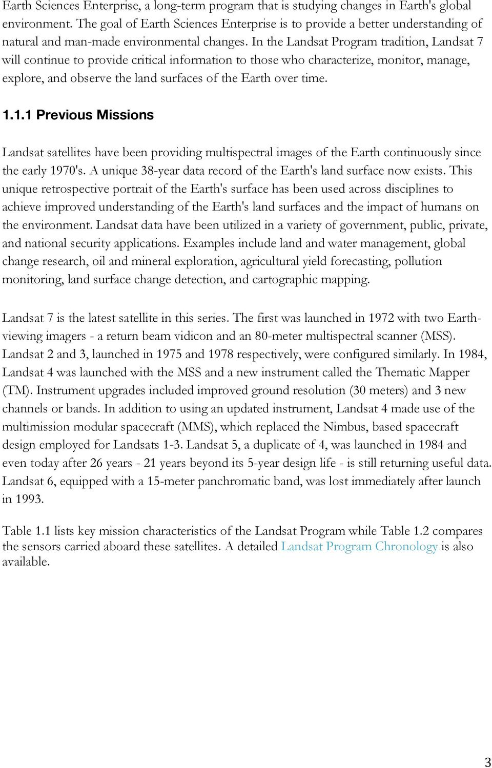 In the Landsat Program tradition, Landsat 7 will continue to provide critical information to those who characterize, monitor, manage, explore, and observe the land surfaces of the Earth over time. 1.