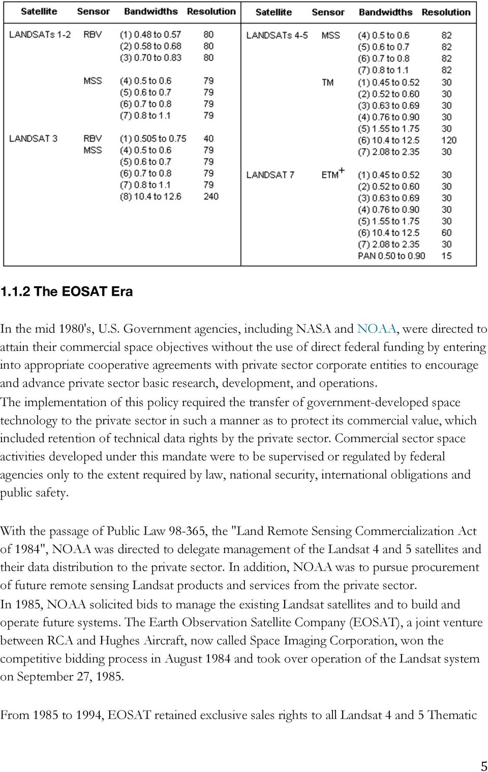 Government agencies, including NASA and NOAA, were directed to attain their commercial space objectives without the use of direct federal funding by entering into appropriate cooperative agreements