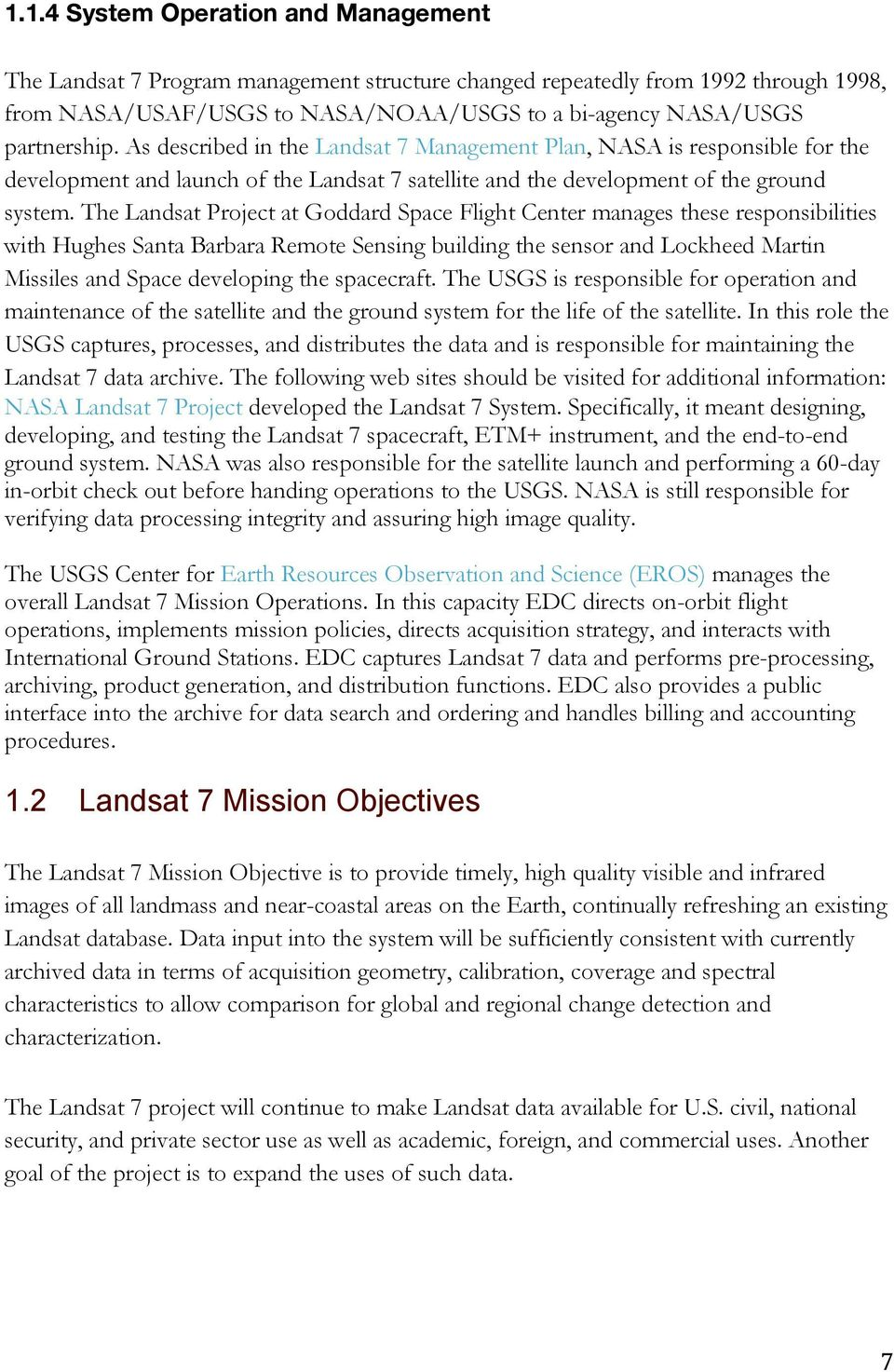 The Landsat Project at Goddard Space Flight Center manages these responsibilities with Hughes Santa Barbara Remote Sensing building the sensor and Lockheed Martin Missiles and Space developing the