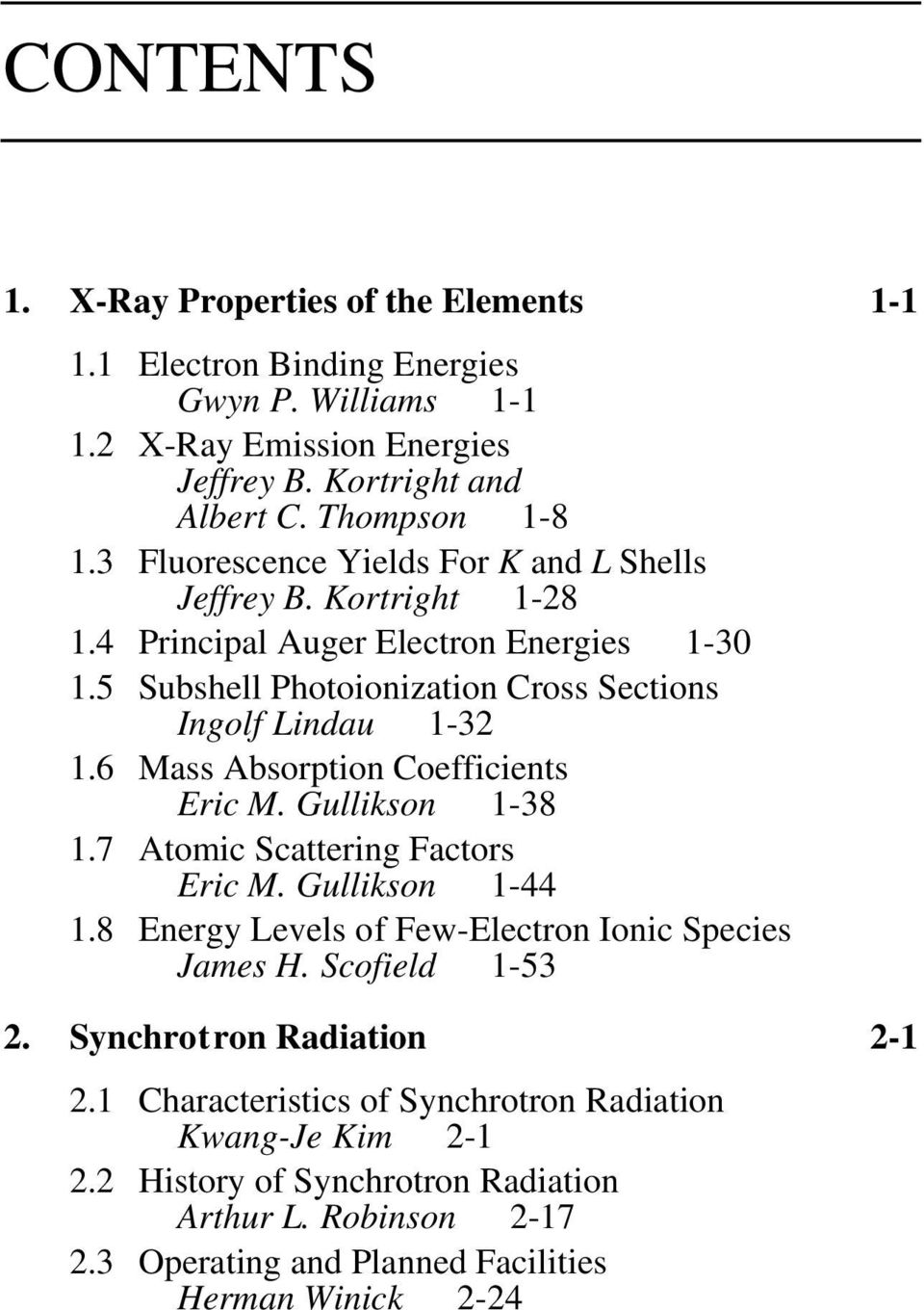 6 Mass Absorption Coefficients Eric M. Gullikson 1-38 1.7 Atomic Scattering Factors Eric M. Gullikson 1-44 1.8 Energy Levels of Few-Electron Ionic Species James H. Scofield 1-53 2.