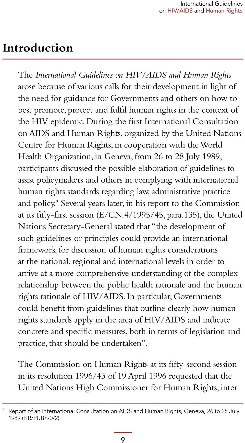 During the first International Consultation on AIDS and Human Rights, organized by the United Nations Centre for Human Rights, in cooperation with the World Health Organization, in Geneva, from 26 to