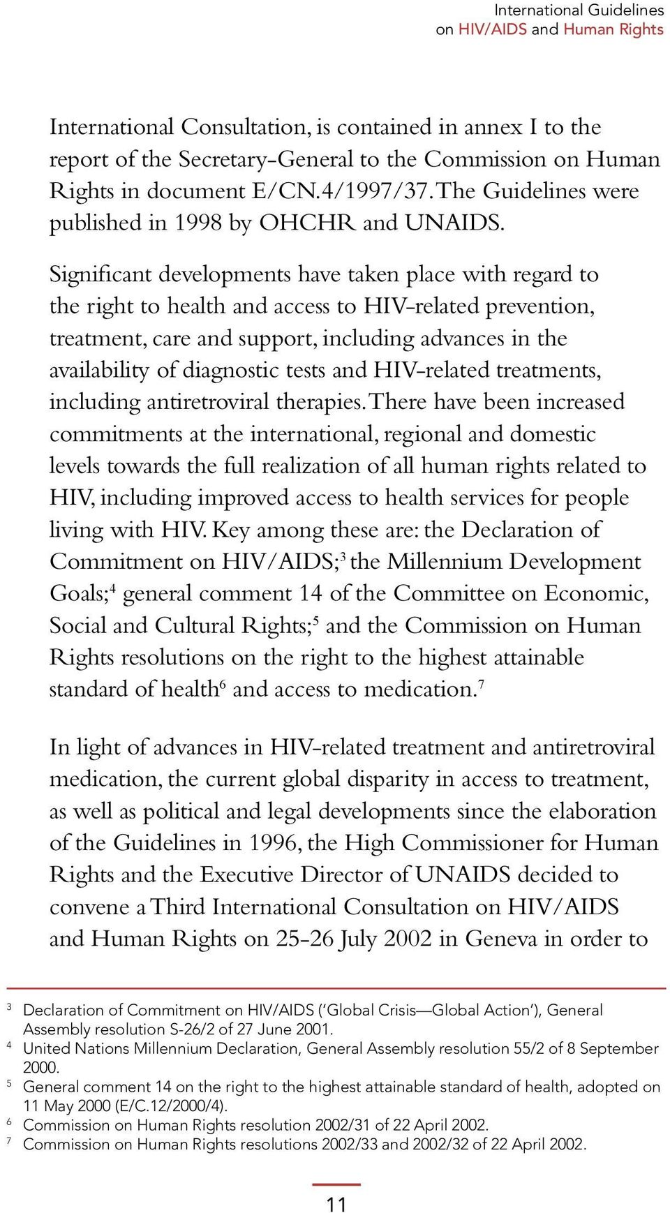 Significant developments have taken place with regard to the right to health and access to HIV-related prevention, treatment, care and support, including advances in the availability of diagnostic