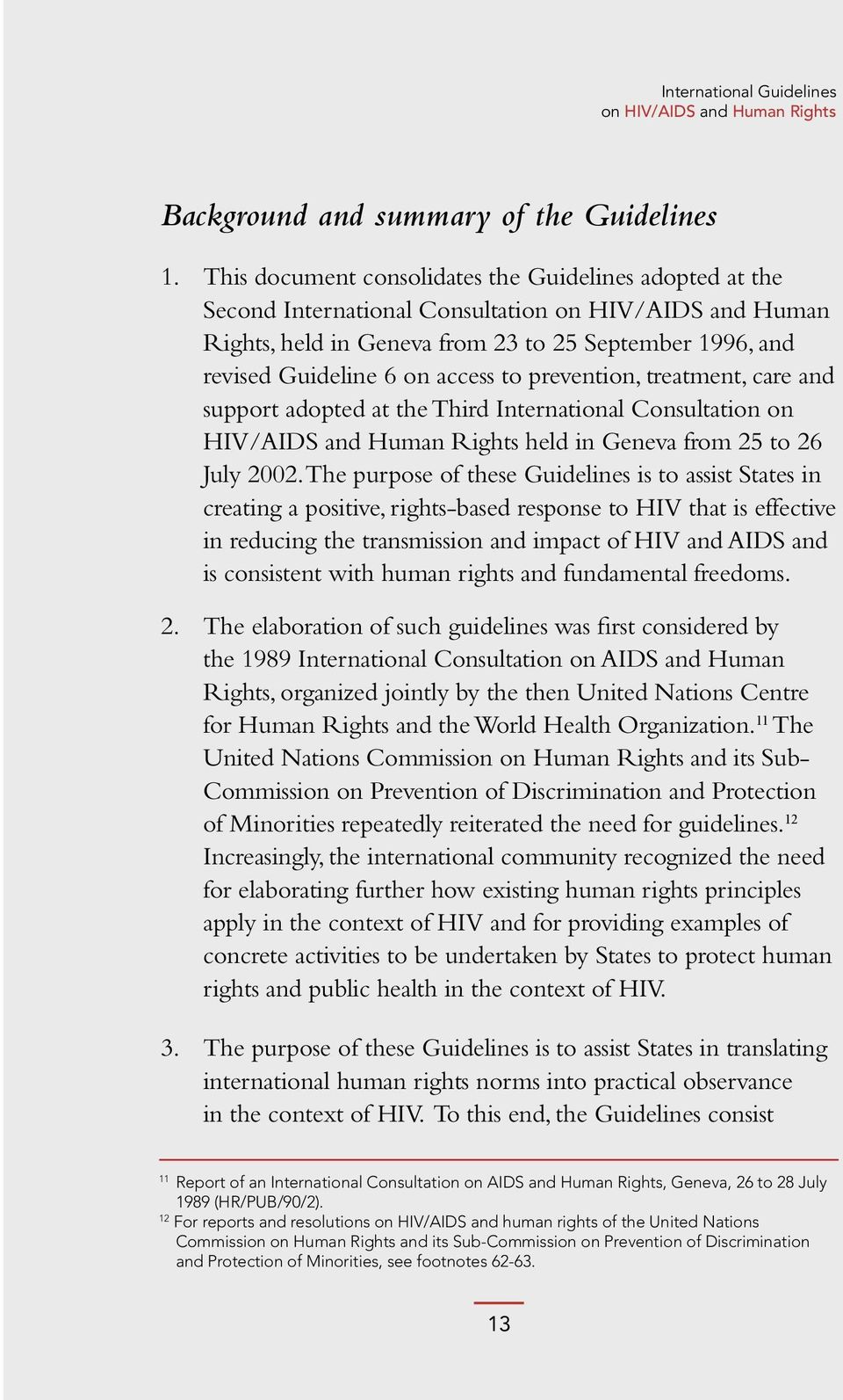 to prevention, treatment, care and support adopted at the Third International Consultation on HIV/AIDS and Human Rights held in Geneva from 25 to 26 July 2002.
