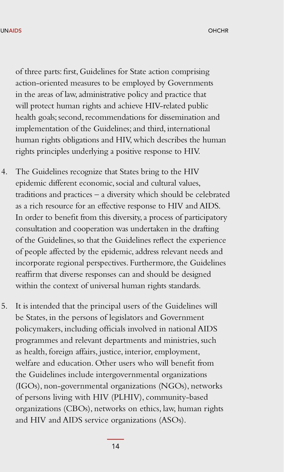 HIV, which describes the human rights principles underlying a positive response to HIV. 4.