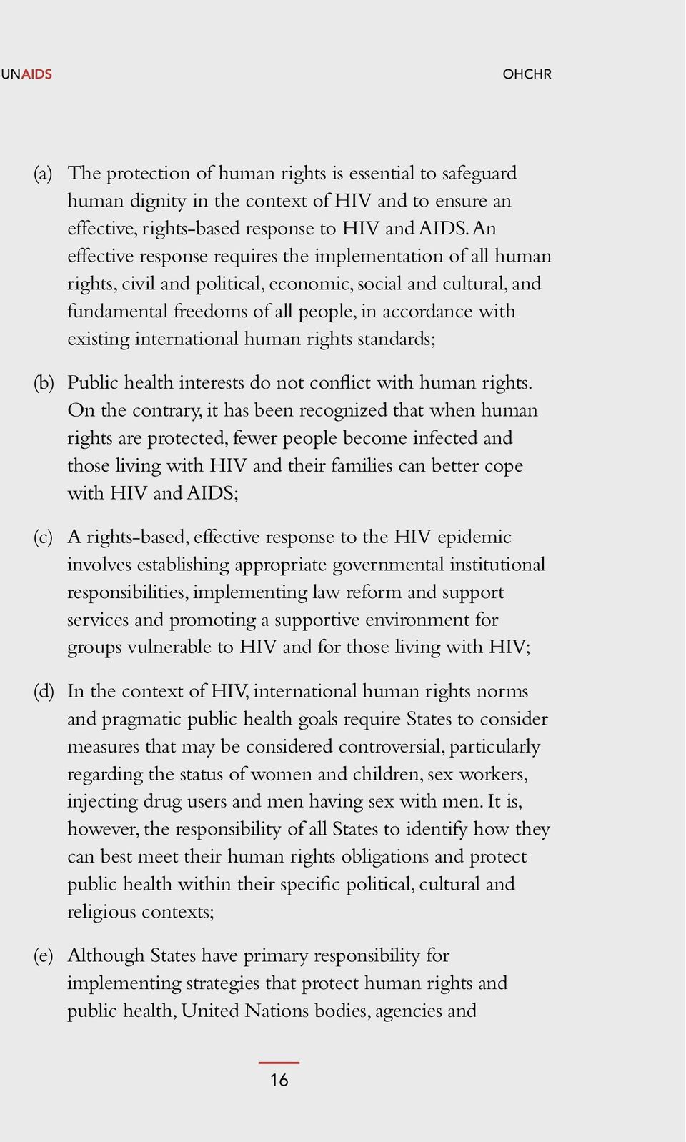 international human rights standards; (b) Public health interests do not conflict with human rights.