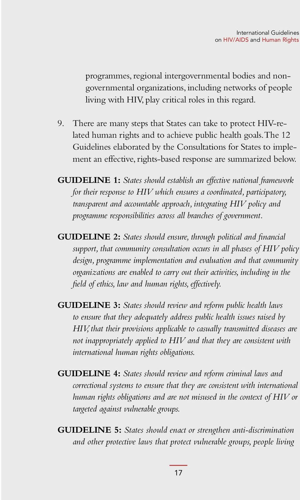 The 12 Guidelines elaborated by the Consultations for States to implement an effective, rights-based response are summarized below.