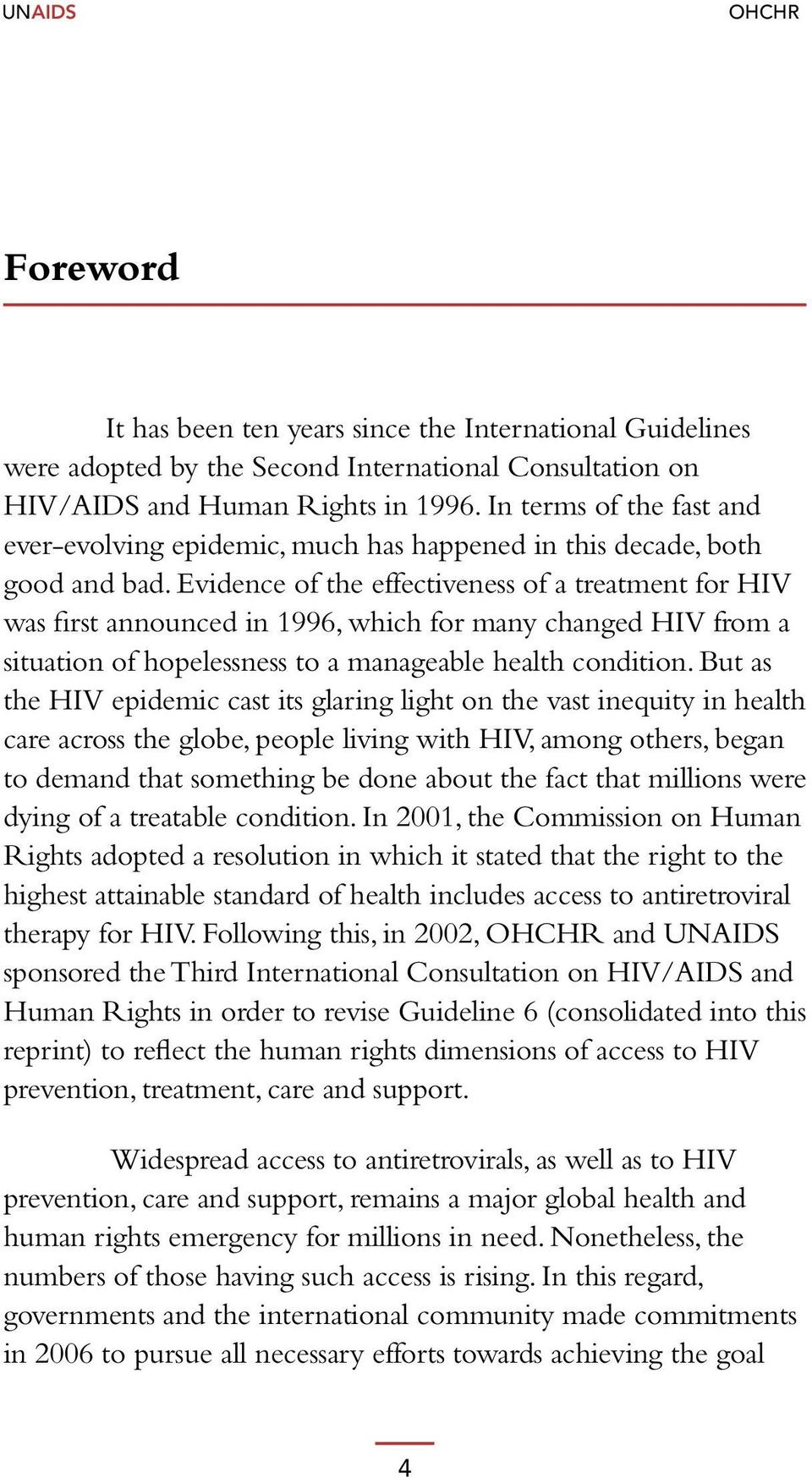 Evidence of the effectiveness of a treatment for HIV was first announced in 1996, which for many changed HIV from a situation of hopelessness to a manageable health condition.