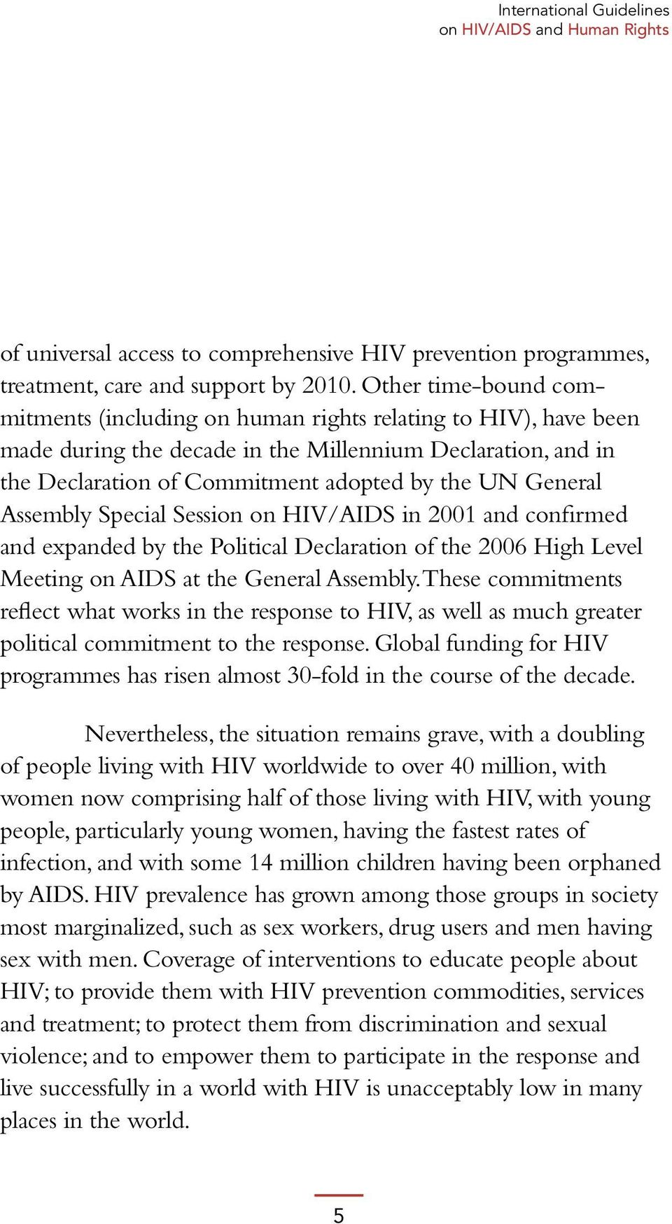 General Assembly Special Session on HIV/AIDS in 2001 and confirmed and expanded by the Political Declaration of the 2006 High Level Meeting on AIDS at the General Assembly.