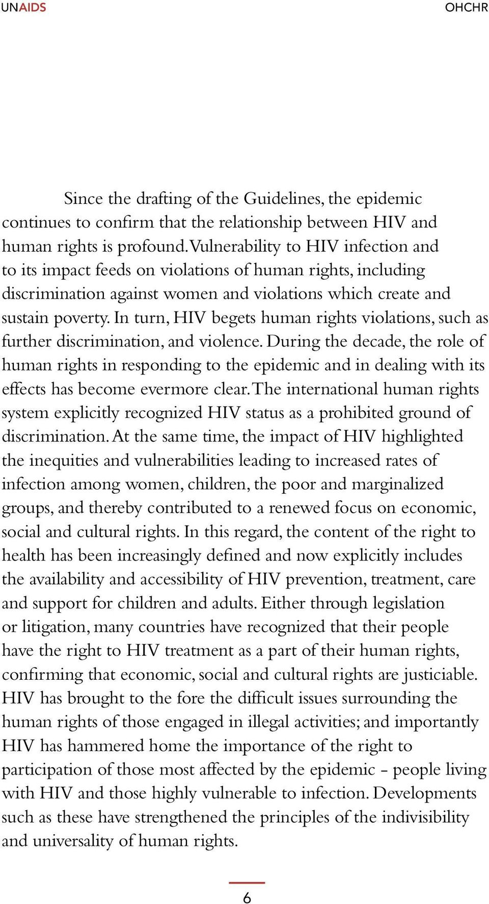 In turn, HIV begets human rights violations, such as further discrimination, and violence.
