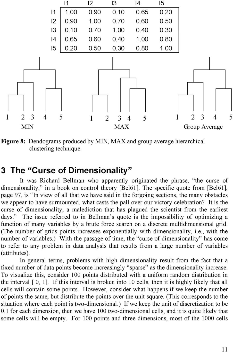 3 The Curse of Dimensionality It was Richard Bellman who apparently originated the phrase, the curse of dimensionality, in a book on control theory [Bel61].