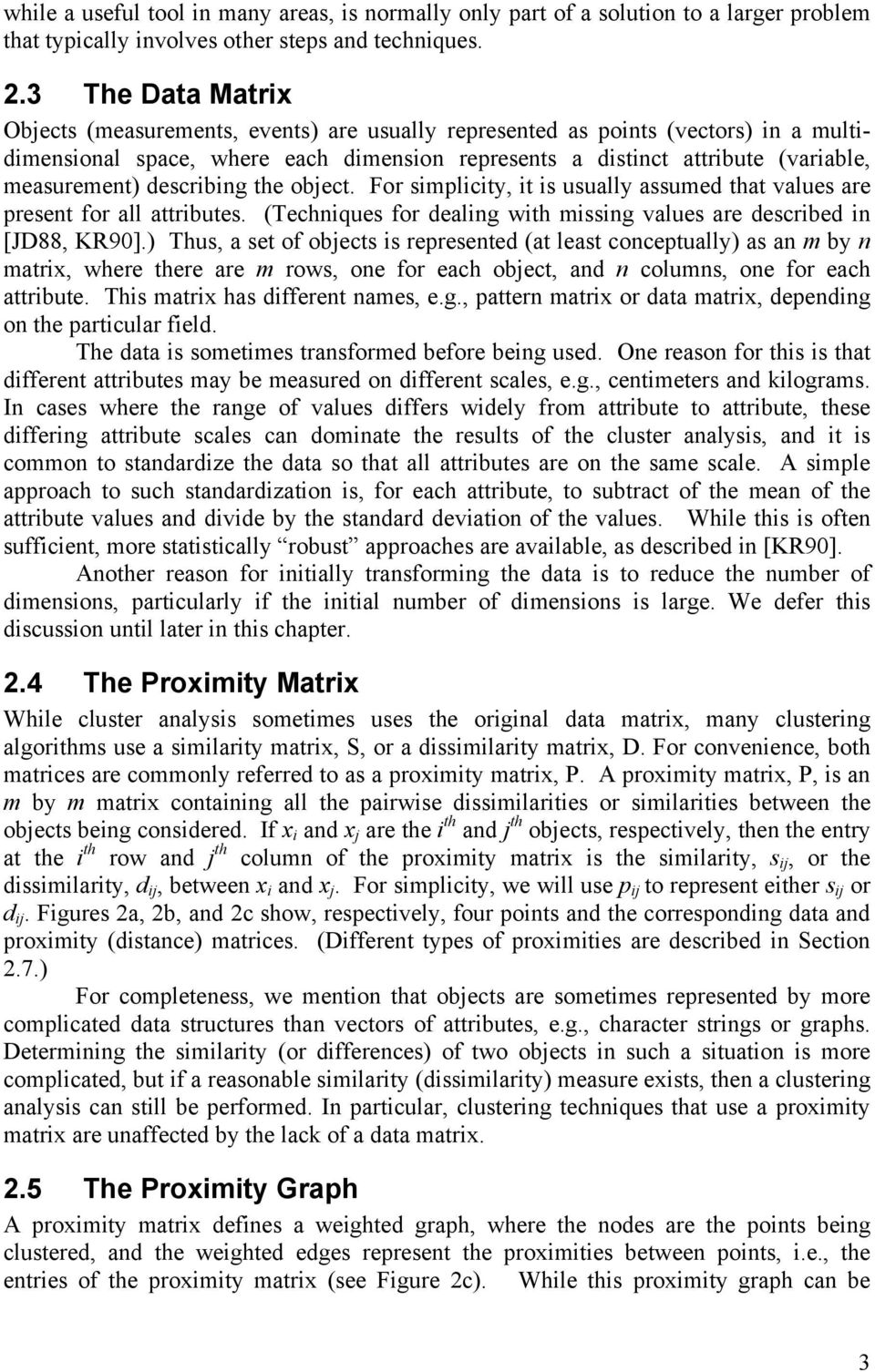 describing the object. For simplicity, it is usually assumed that values are present for all attributes. (Techniques for dealing with missing values are described in [JD88, KR90].