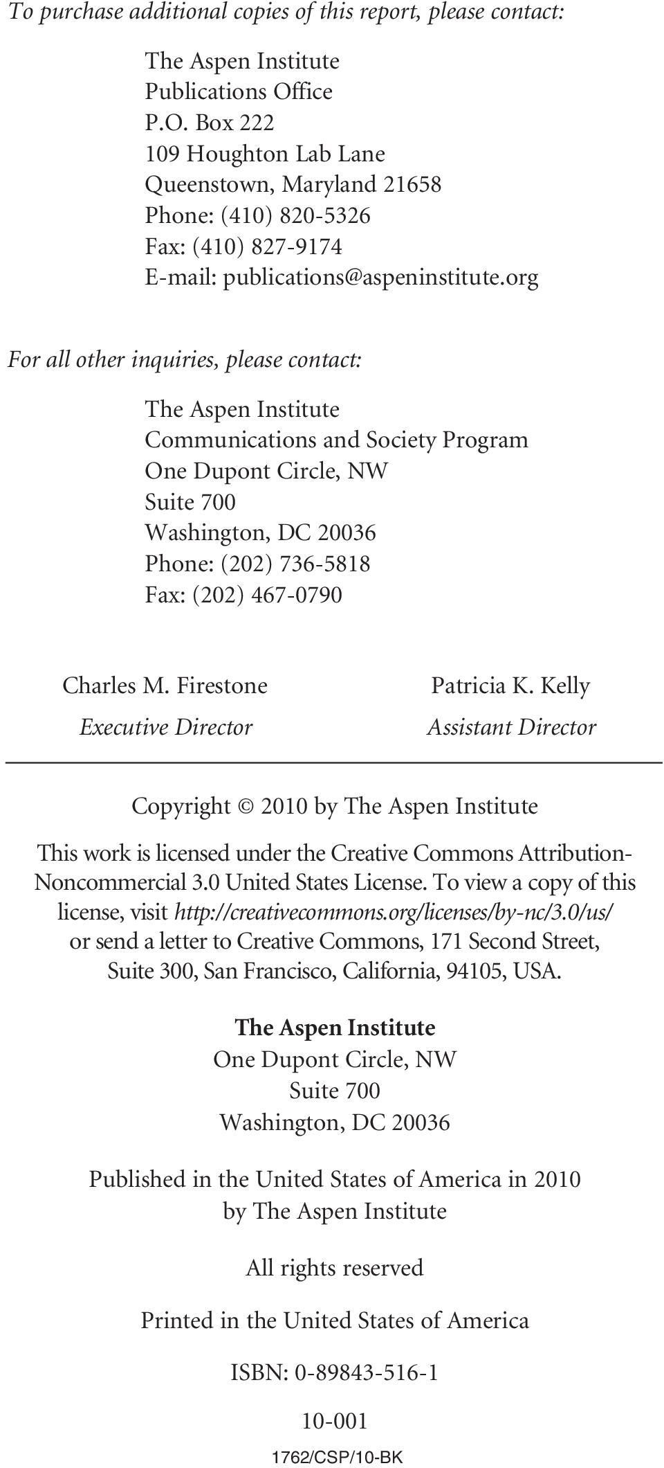 org For all other inquiries, please contact: The Aspen Institute Communications and Society Program One Dupont Circle, NW Suite 700 Washington, DC 20036 Phone: (202) 736-5818 Fax: (202) 467-0790