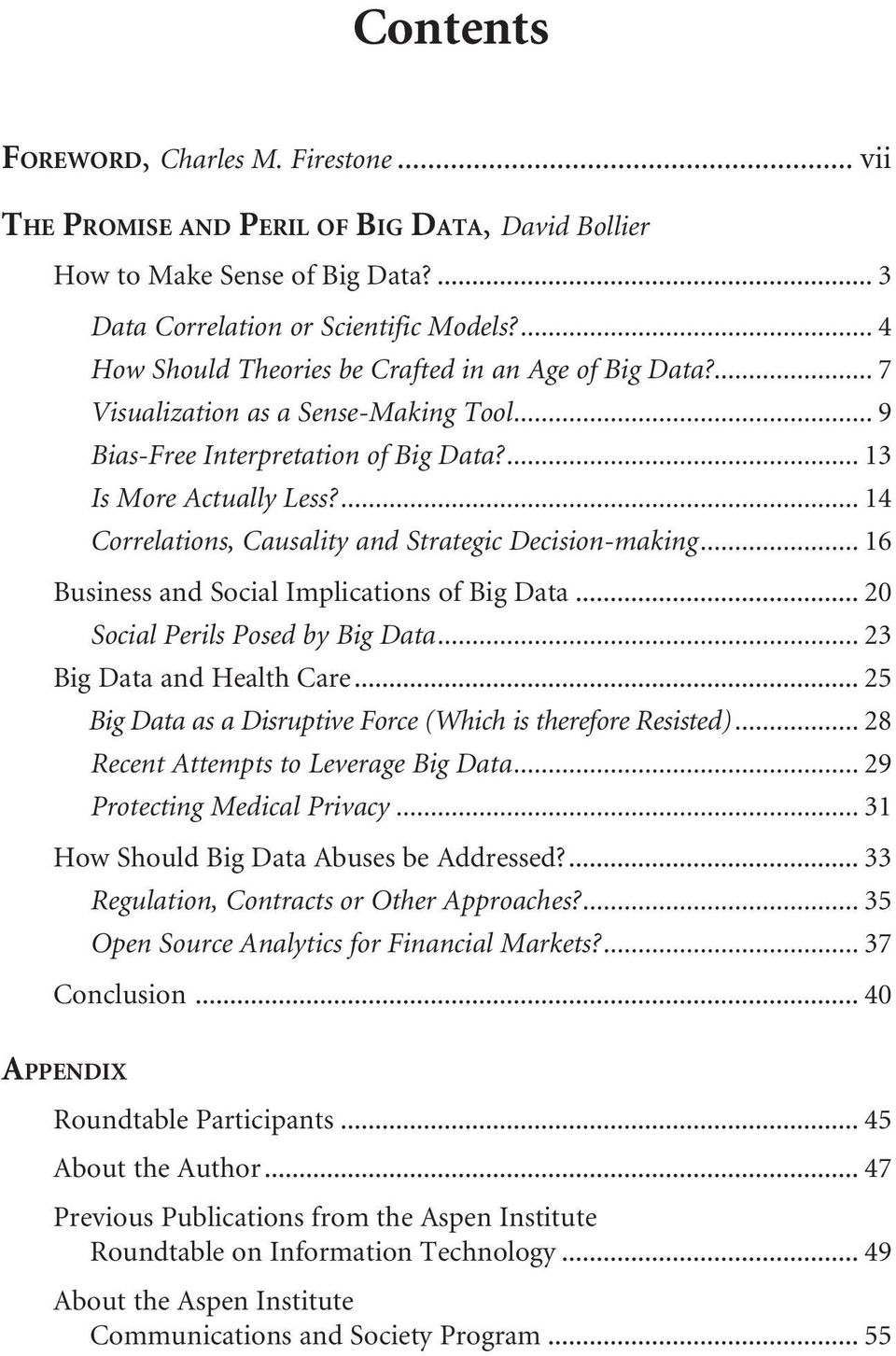 ... 14 Correlations, Causality and Strategic Decision-making... 16 Business and Social Implications of Big Data... 20 Social Perils Posed by Big Data... 23 Big Data and Health Care.