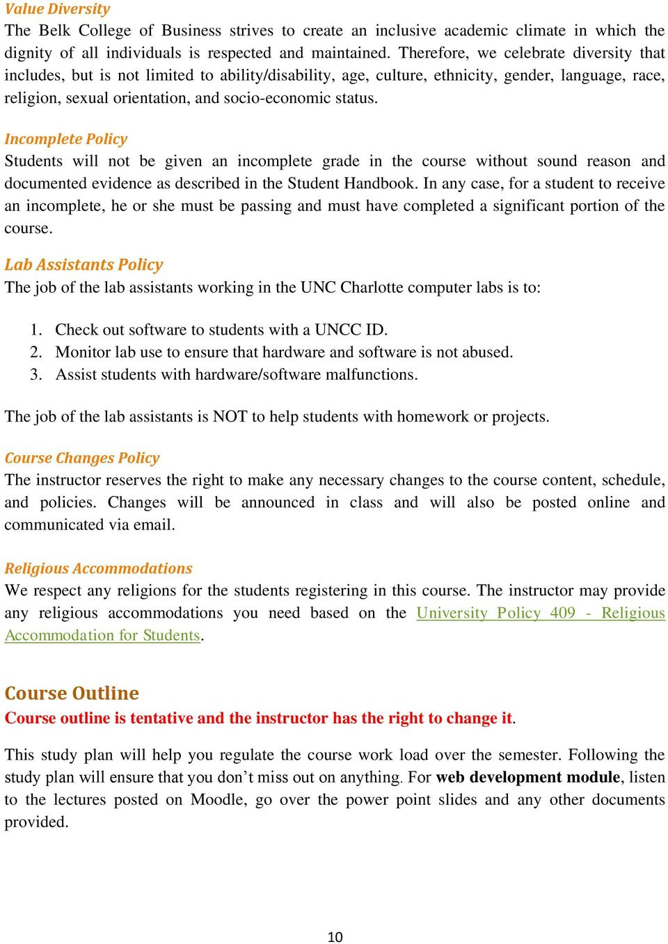 Incomplete Policy Students will not be given an incomplete grade in the course without sound reason and documented evidence as described in the Student Handbook.