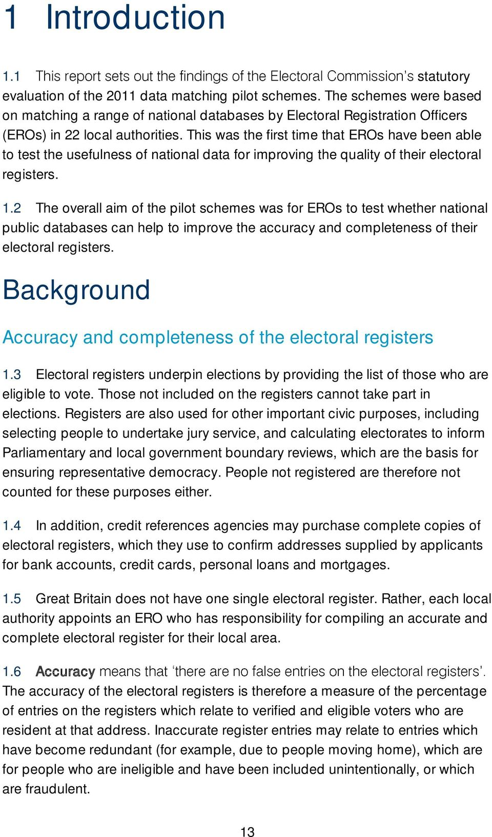 This was the first time that EROs have been able to test the usefulness of national data for improving the quality of their electoral registers. 1.
