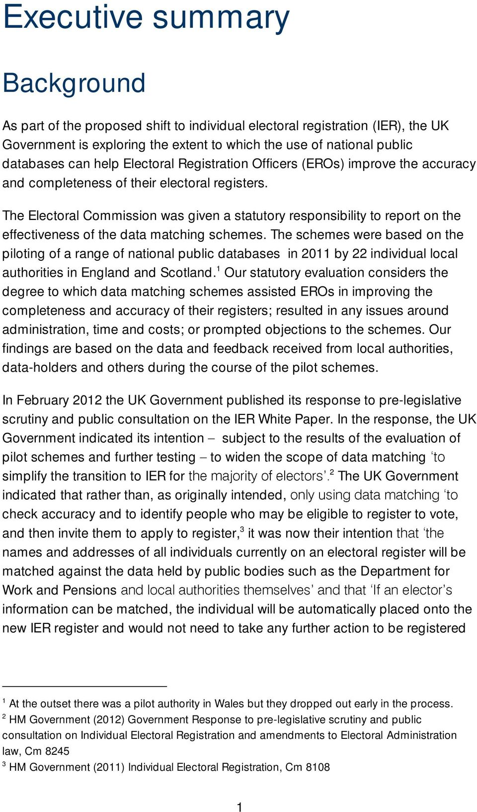 The Electoral Commission was given a statutory responsibility to report on the effectiveness of the data matching schemes.