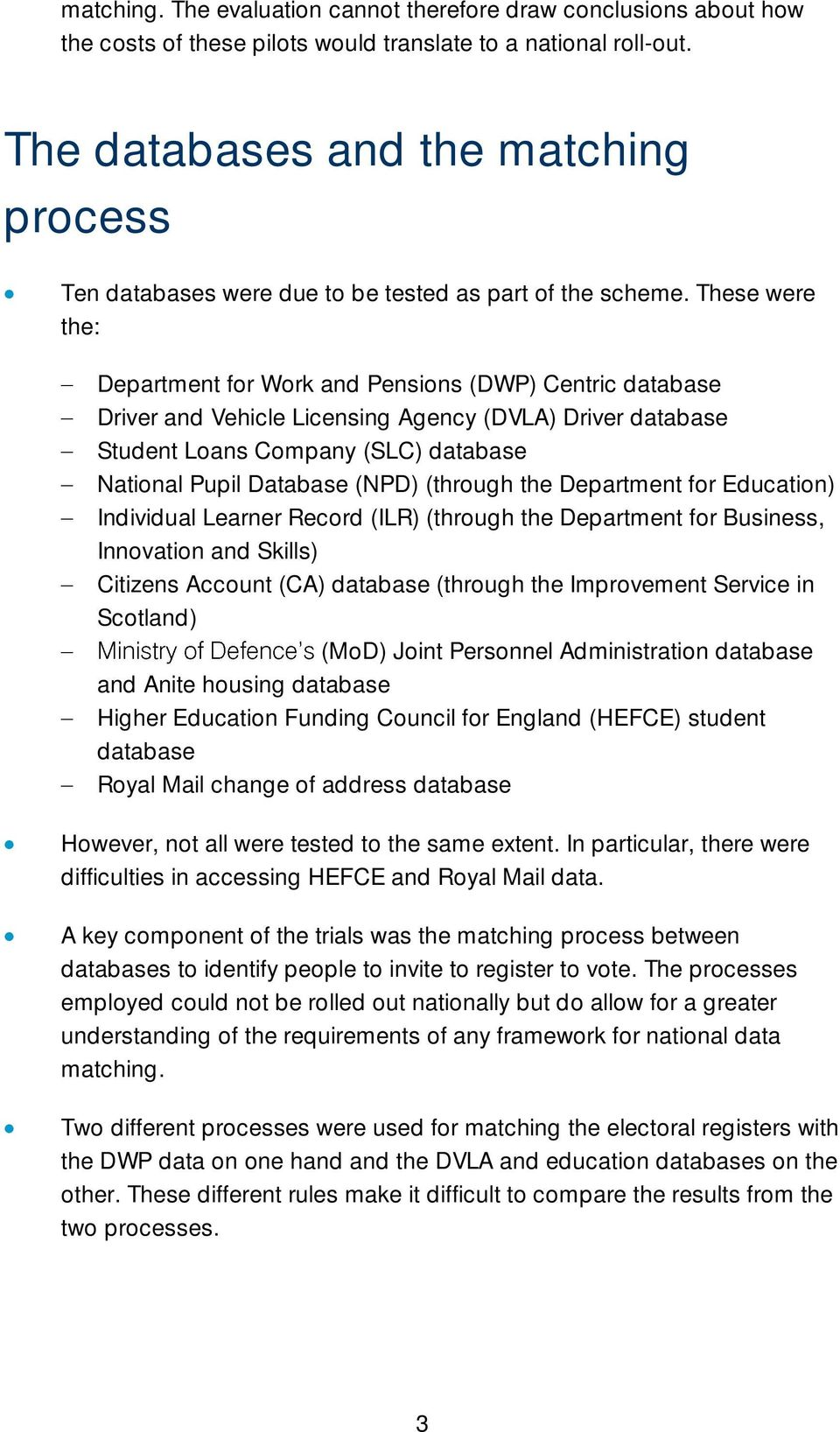 These were the: Department for Work and Pensions (DWP) Centric database Driver and Vehicle Licensing Agency (DVLA) Driver database Student Loans Company (SLC) database National Pupil Database (NPD)