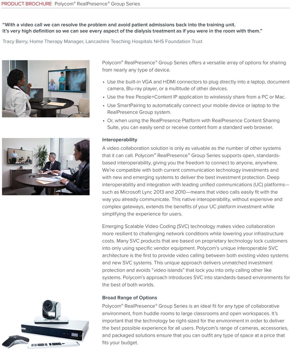Tracy Berry, Home Therapy Manager, Lancashire Teaching Hospitals NHS Foundation Trust Polycom RealPresence Group Series offers a versatile array of options for sharing from nearly any type of device.