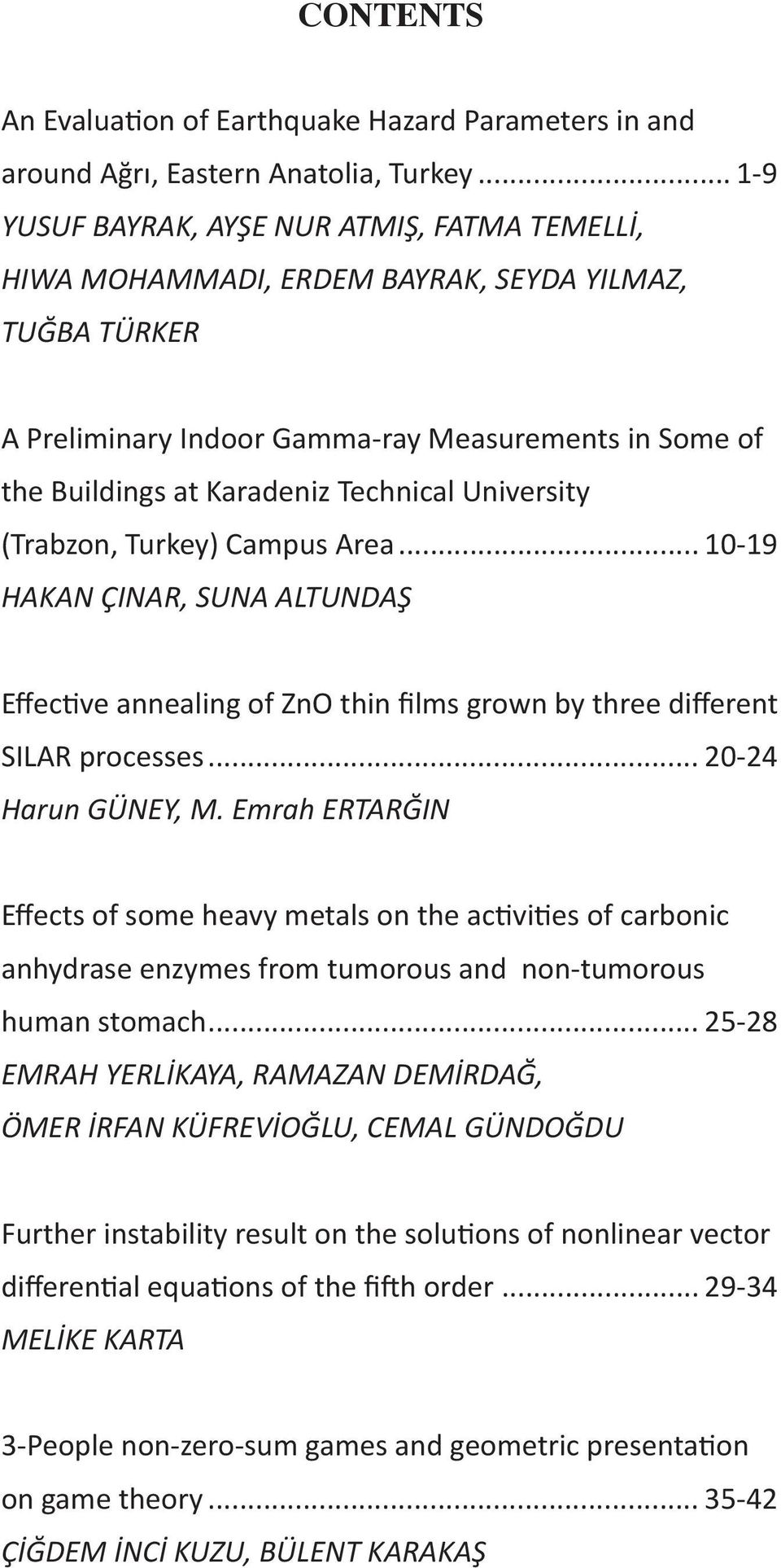 University (Trabzon, Turkey) Campus Area...10-19 HAKAN ÇINAR, SUNA ALTUNDAŞ Effec ve annealing of ZnO thin films grown by three different SILAR processes...20-24 Harun GÜNEY, M.
