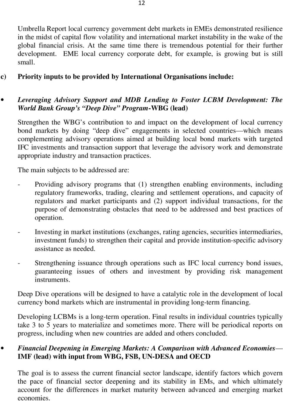 c) Priority inputs to be provided by International Organisations include: Leveraging Advisory Support and MDB Lending to Foster LCBM Development: The World Bank Group s Deep Dive Program-WBG (lead)