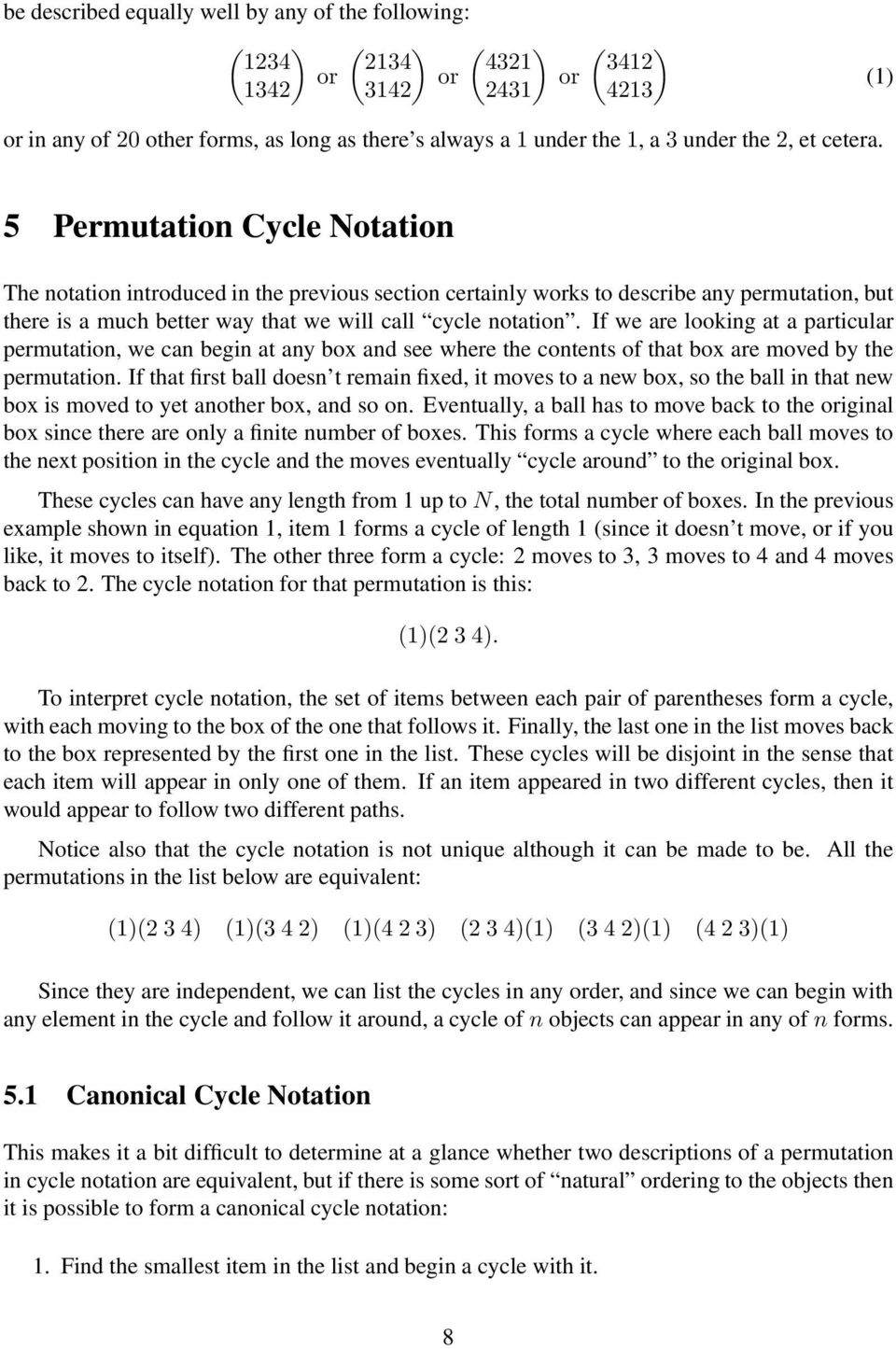 5 Permutation Cycle Notation The notation introduced in the previous section certainly works to describe any permutation, but there is a much better way that we will call cycle notation.