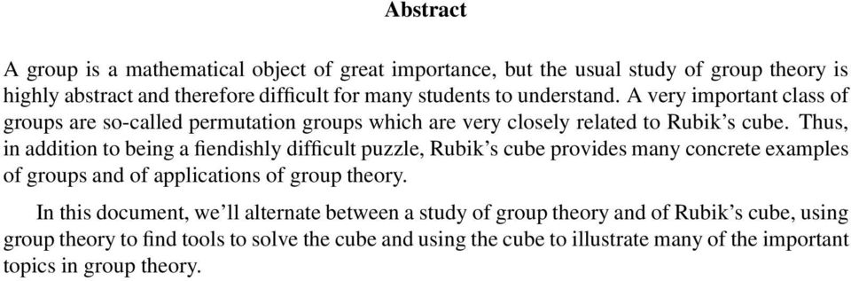 Thus, in addition to being a fiendishly difficult puzzle, Rubik s cube provides many concrete examples of groups and of applications of group theory.