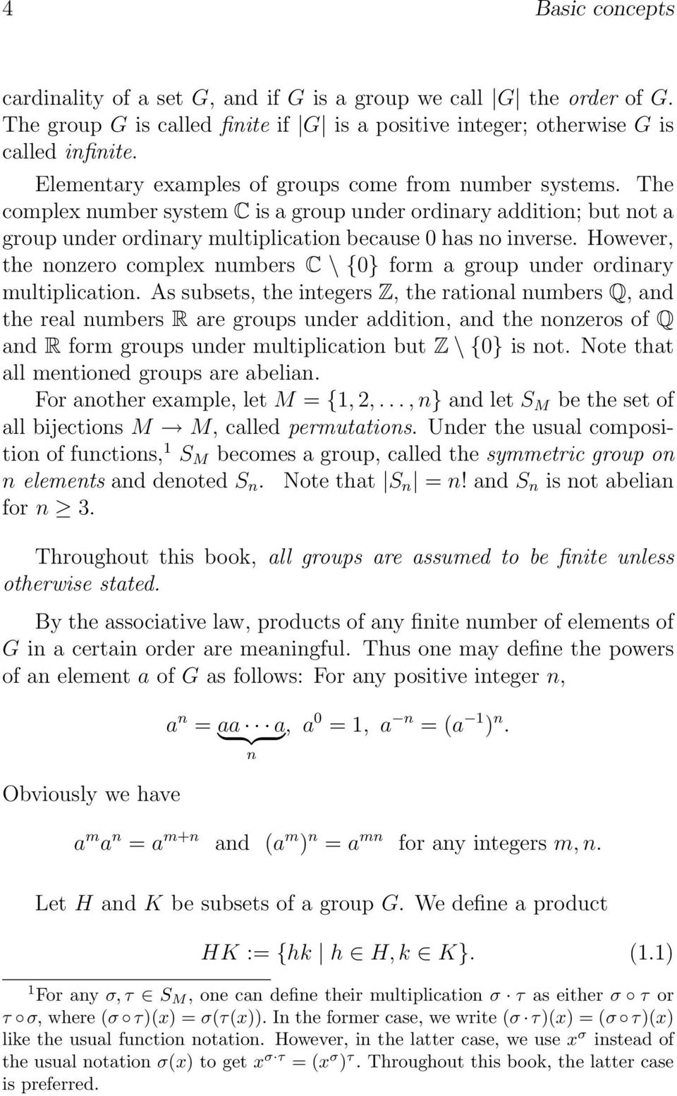 However, the nonzero complex numbers C \ {0} form a group under ordinary multiplication.