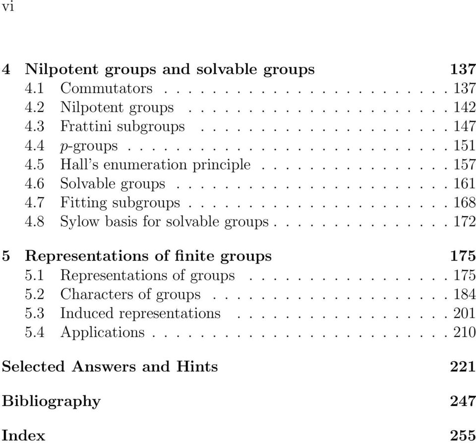 8 Sylow basis for solvable groups............... 172 5 Representations of finite groups 175 5.1 Representations of groups................. 175 5.2 Characters of groups.................... 184 5.