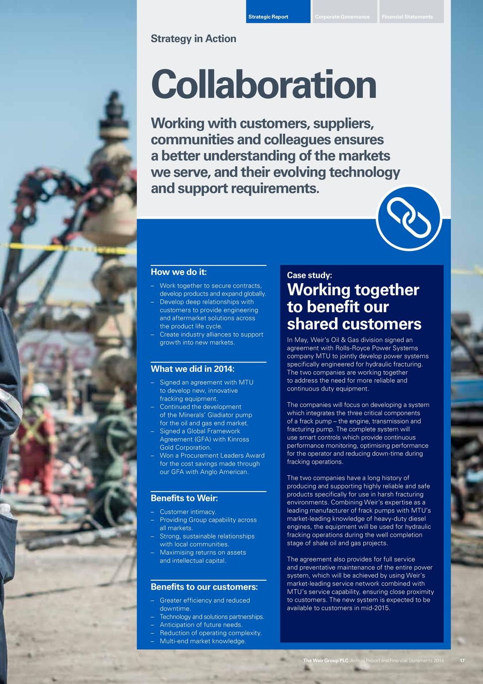 Develop deep relationships with customers to provide engineering and aftermarket solutions across the product life cycle. Create industry alliances to support growth into new markets.