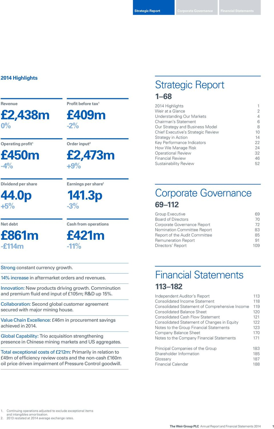 3p -3% Cash from operations 421m -11% Strategic Report 1 68 Highlights 1 Weir at a Glance 2 Understanding Our Markets 4 Chairman s Statement 6 Our Strategy and Business Model 8 Chief Executive s