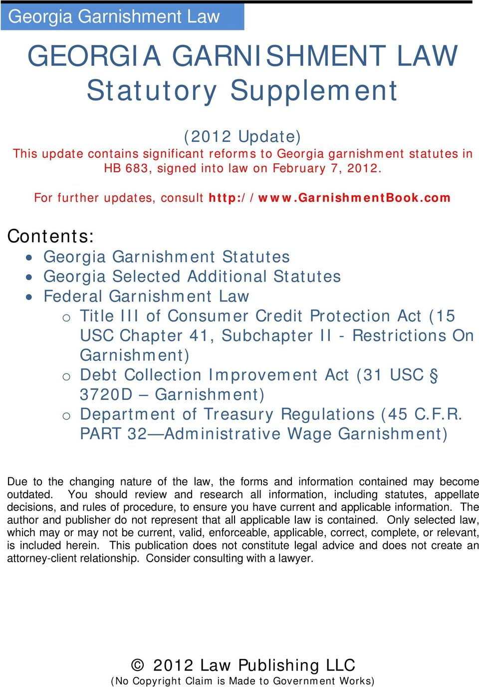 com Contents: Georgia Garnishment Statutes Georgia Selected Additional Statutes Federal Garnishment Law o Title III of Consumer Credit Protection Act (15 USC Chapter 41, Subchapter II - Restrictions