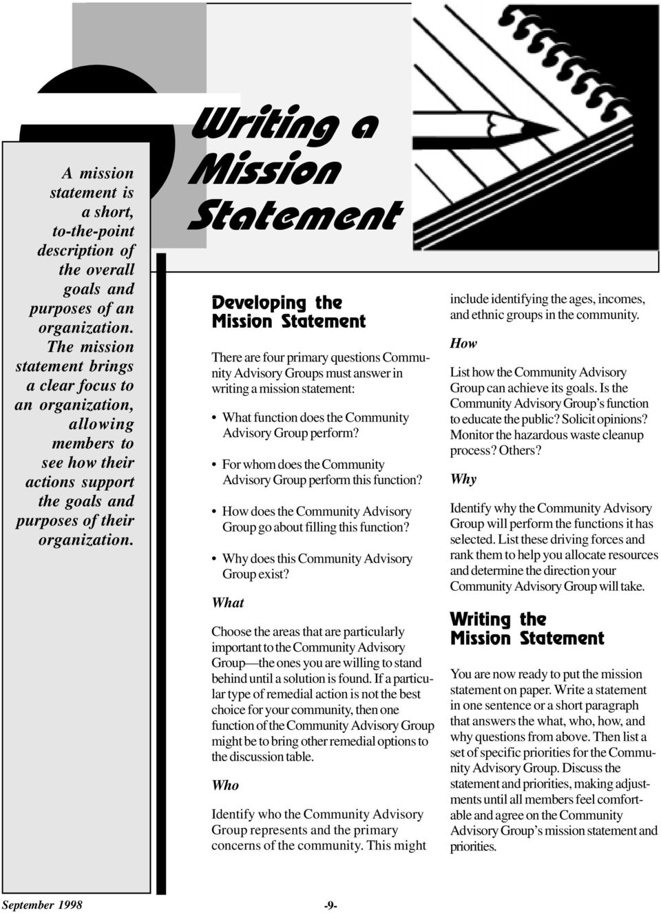 Writing a Mission Statement Developing the Mission Statement There are four primary questions Community Advisory Groups must answer in writing a mission statement: What function does the Community