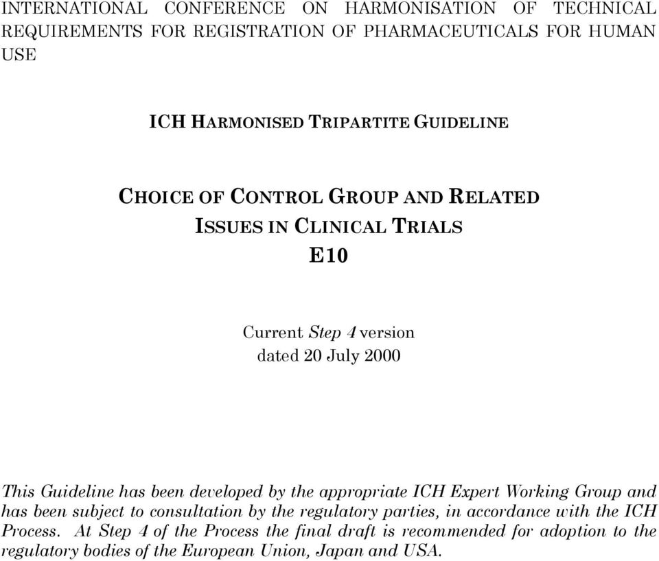 Guideline has been developed by the appropriate ICH Expert Working Group and has been subject to consultation by the regulatory parties, in