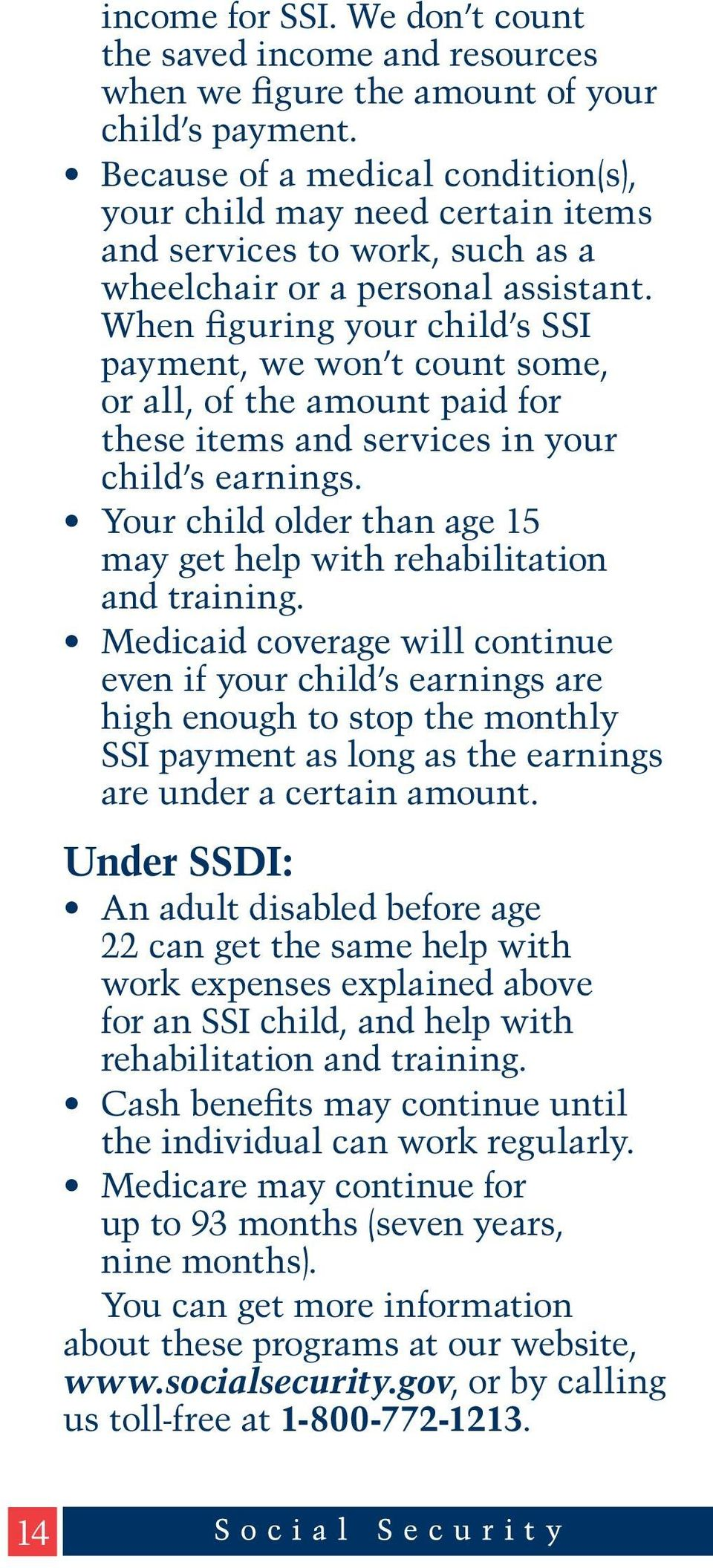 When figuring your child s SSI payment, we won t count some, or all, of the amount paid for these items and services in your child s earnings.