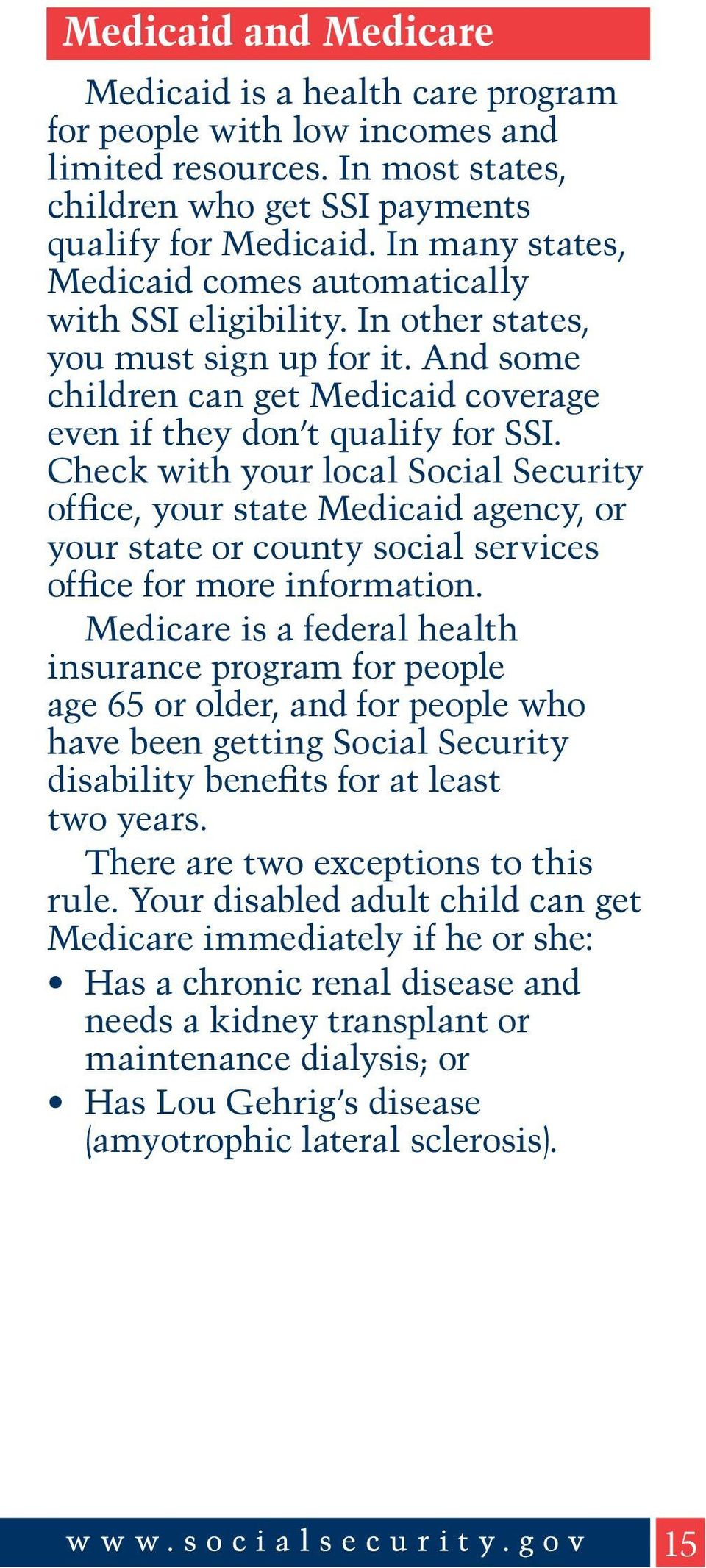Check with your local Social Security office, your state Medicaid agency, or your state or county social services office for more information.