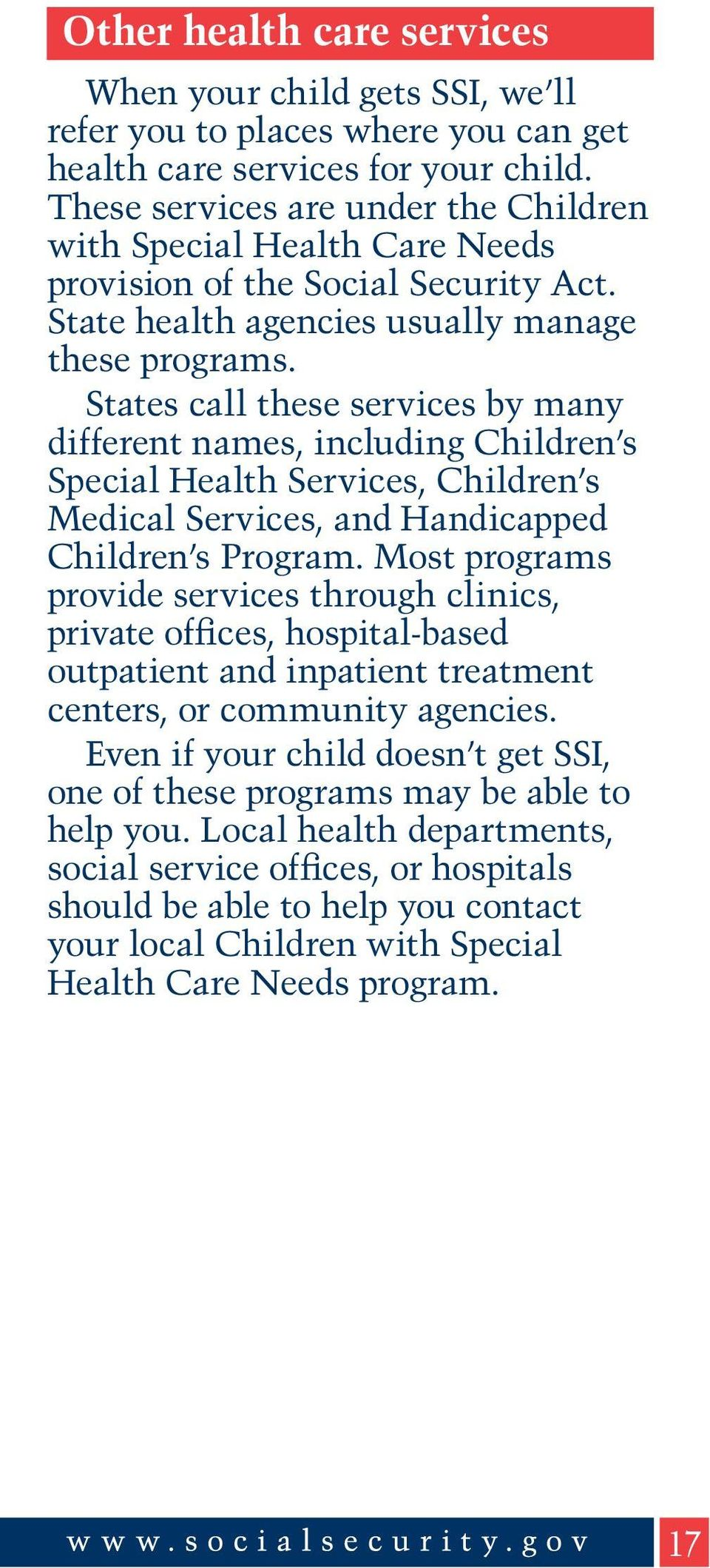States call these services by many different names, including Children s Special Health Services, Children s Medical Services, and Handicapped Children s Program.