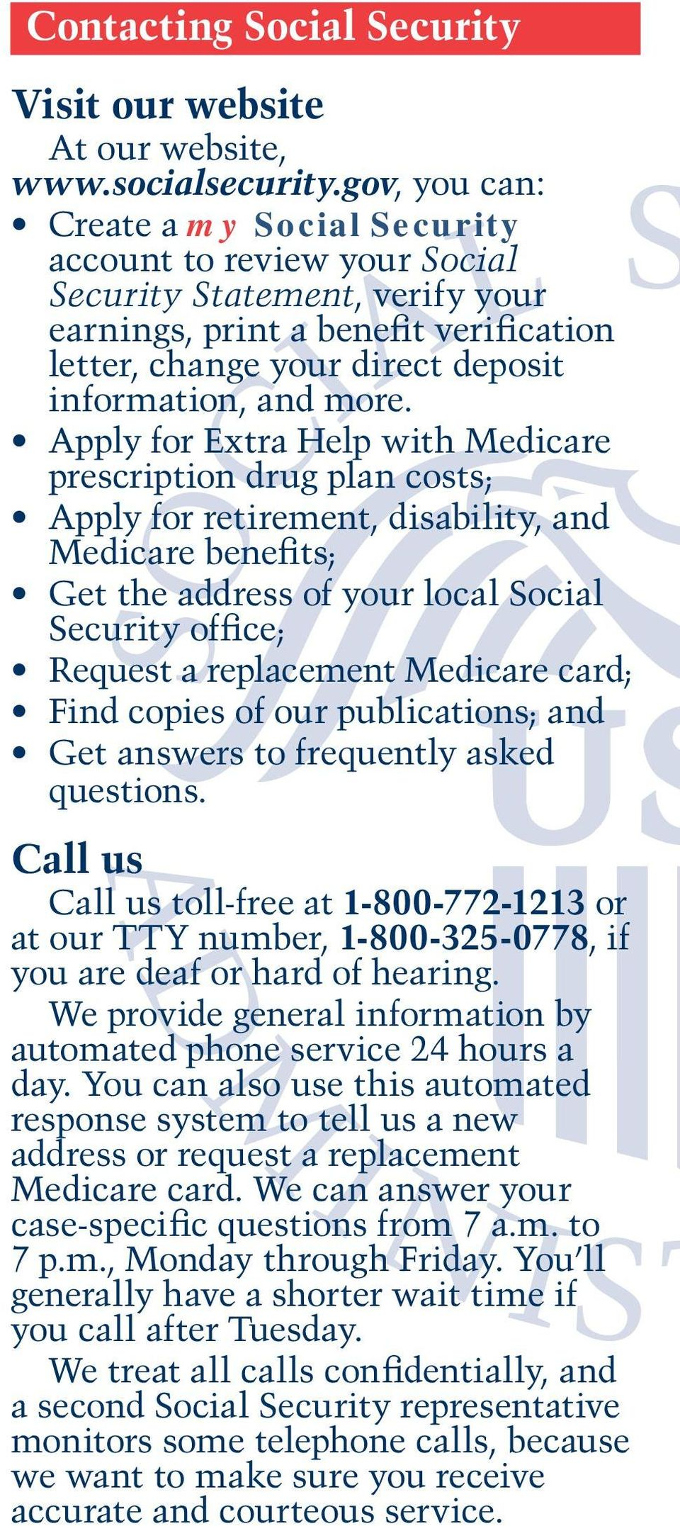 Apply for Extra Help with Medicare prescription drug plan costs; Apply for retirement, disability, and Medicare benefits; Get the address of your local Social Security office; Request a replacement
