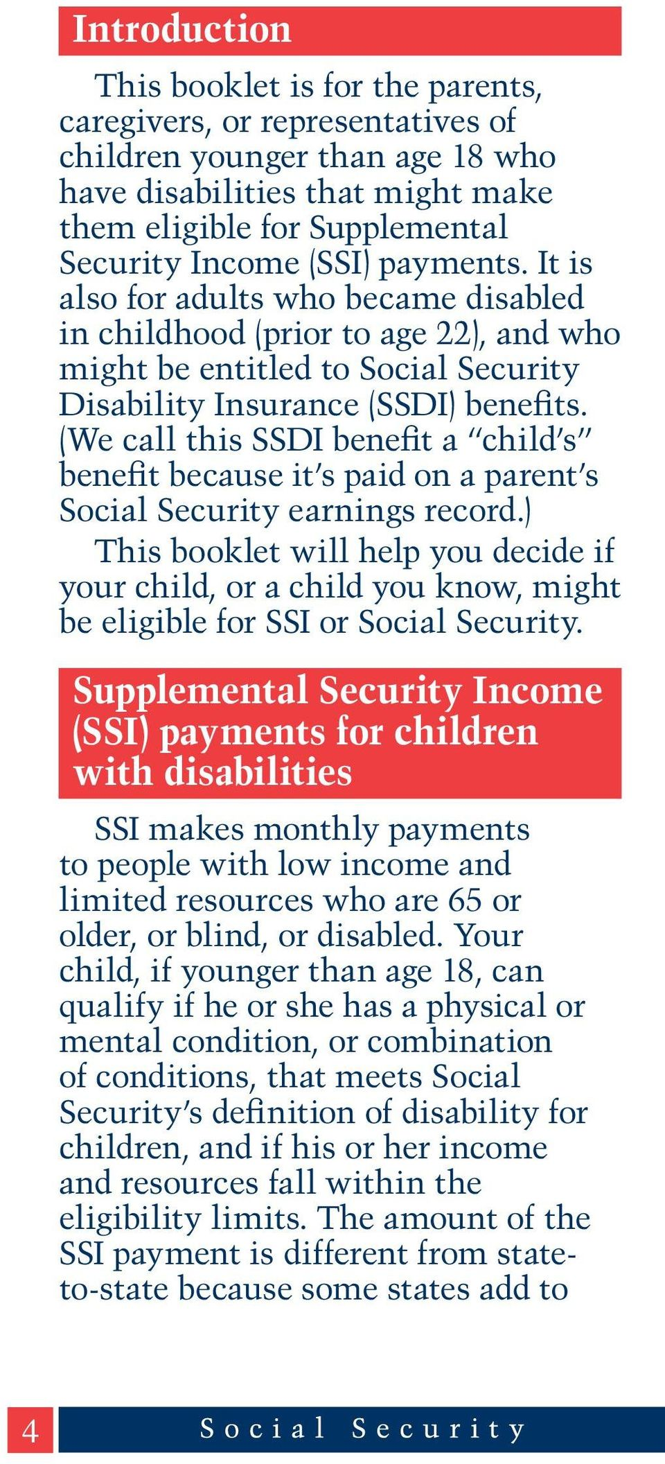 (We call this SSDI benefit a child s benefit because it s paid on a parent s Social Security earnings record.