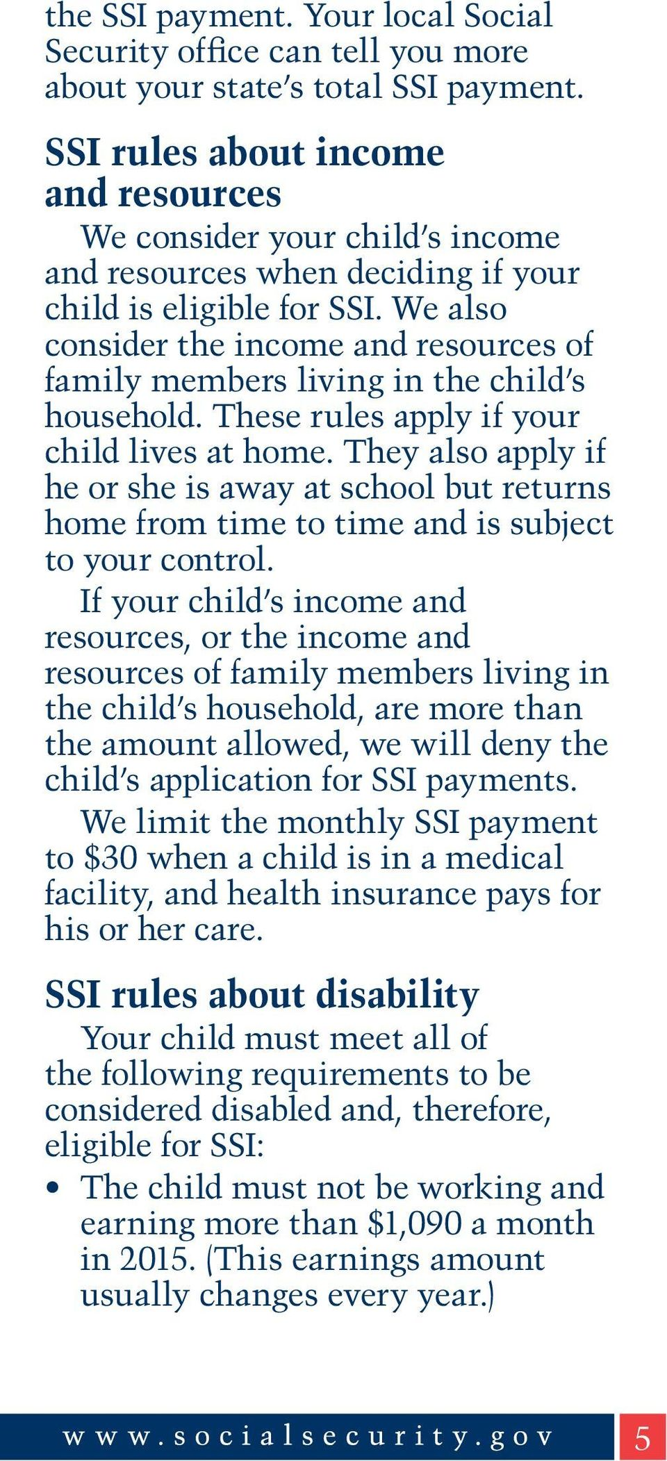 We also consider the income and resources of family members living in the child s household. These rules apply if your child lives at home.