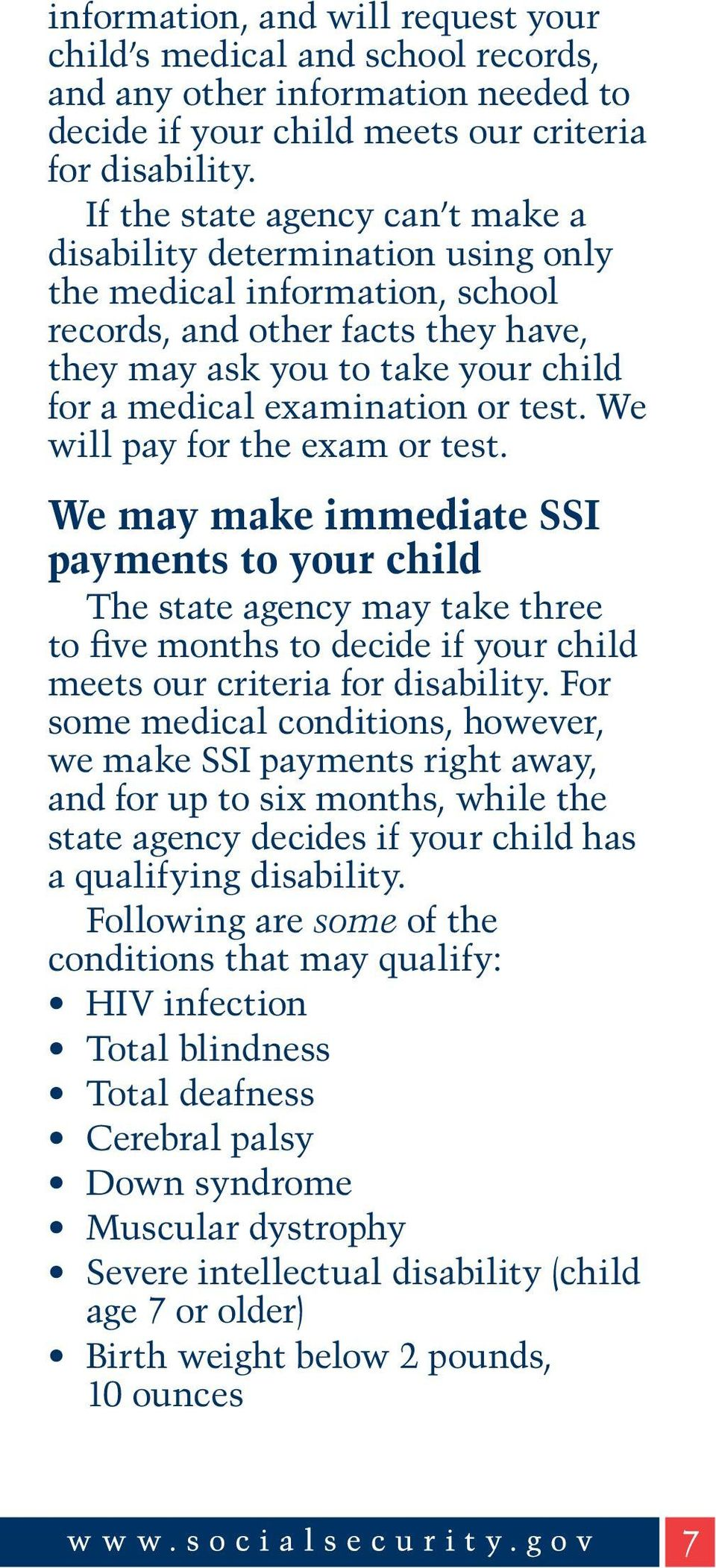 or test. We will pay for the exam or test. We may make immediate SSI payments to your child The state agency may take three to five months to decide if your child meets our criteria for disability.