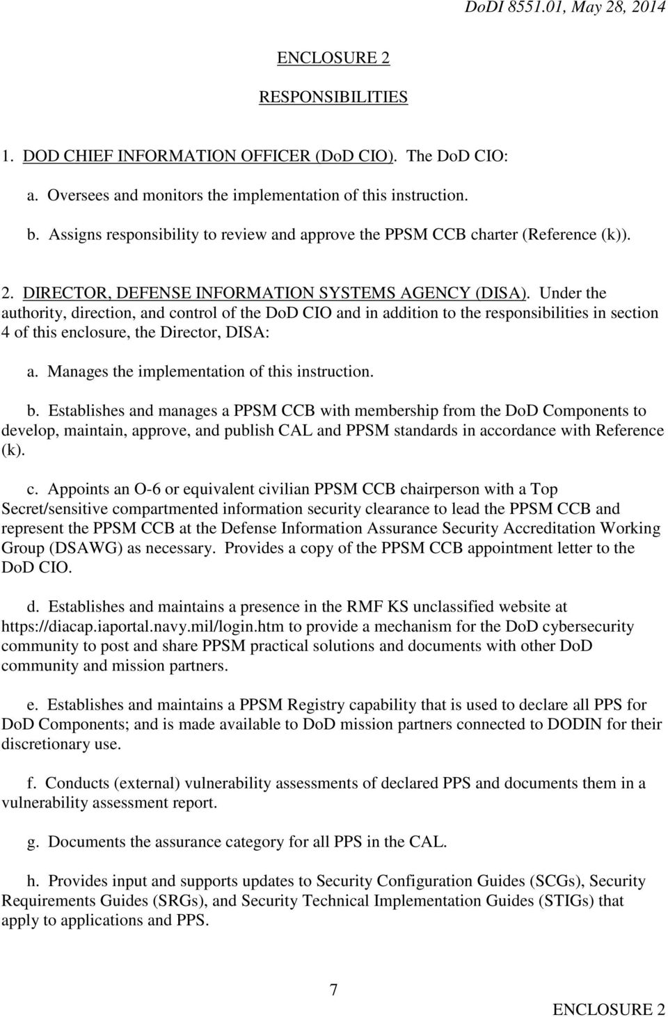 Under the authority, direction, and control of the DoD CIO and in addition to the responsibilities in section 4 of this enclosure, the Director, DISA: a.