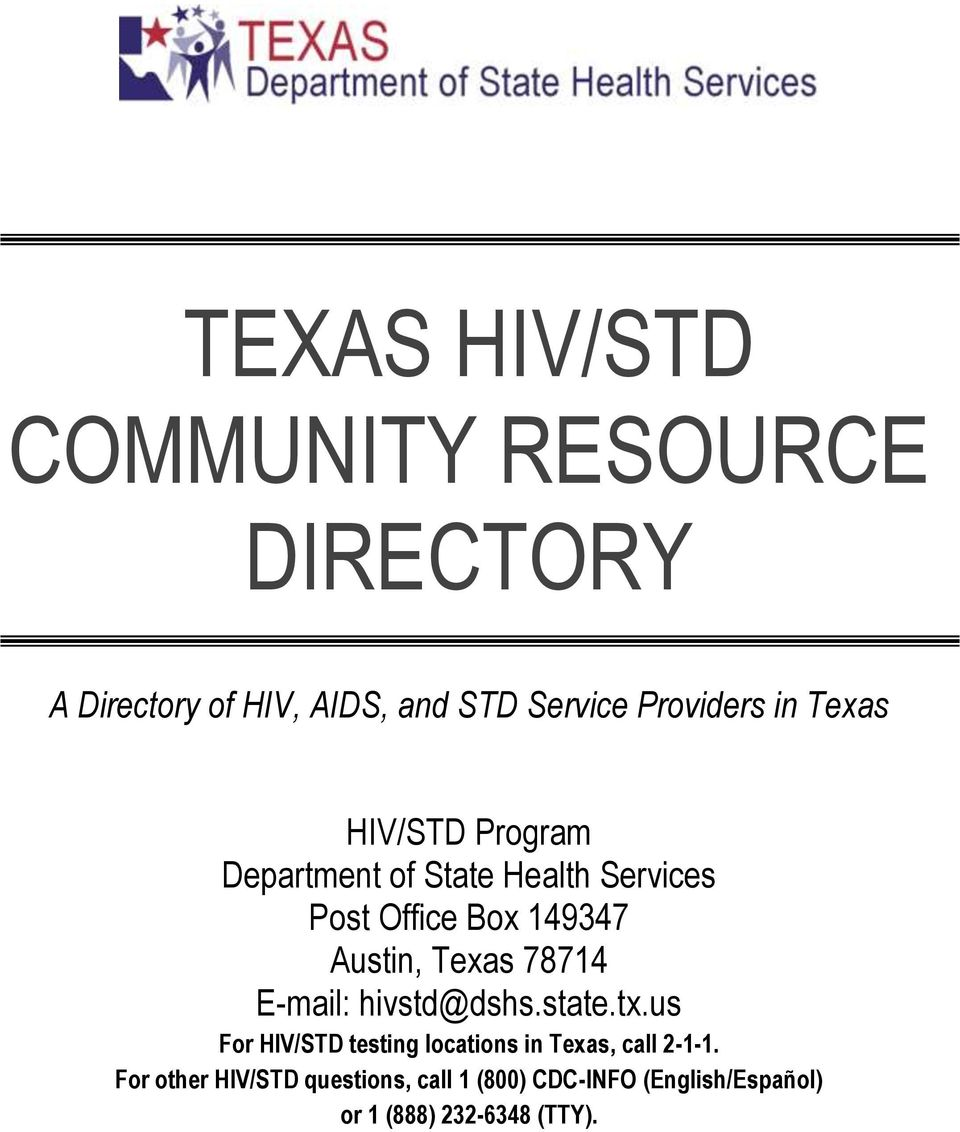 Texas 78714 E-mail: hivstd@dshs.state.tx.us For HIV/STD testing locations in Texas, call 2-1-1.
